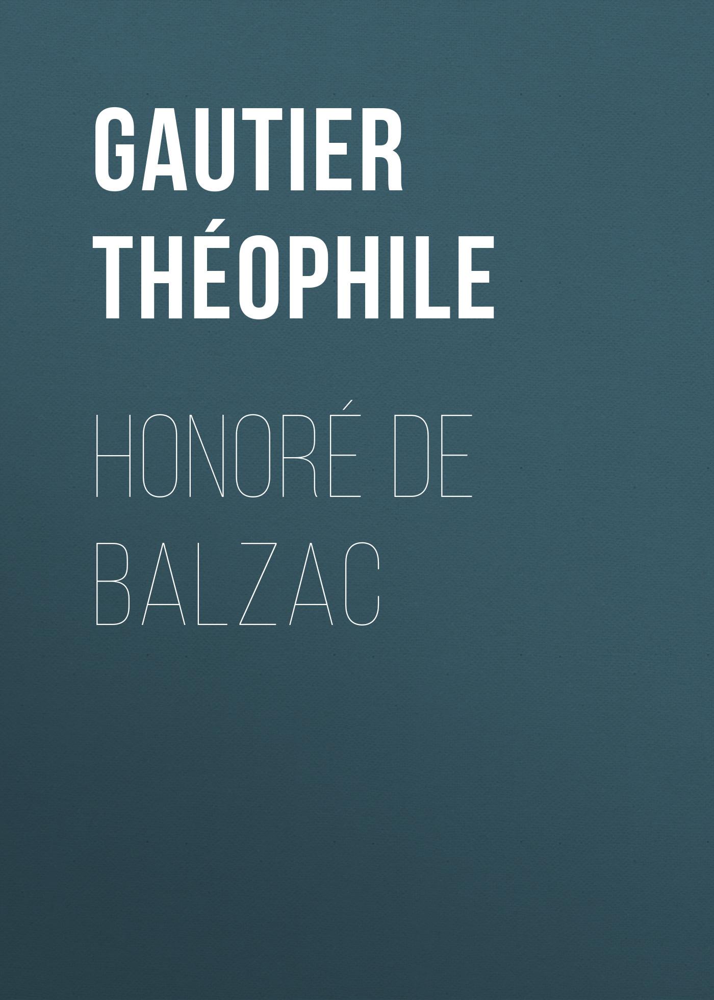 Gautier Théophile Honoré de Balzac gautier théophile émaux et camées