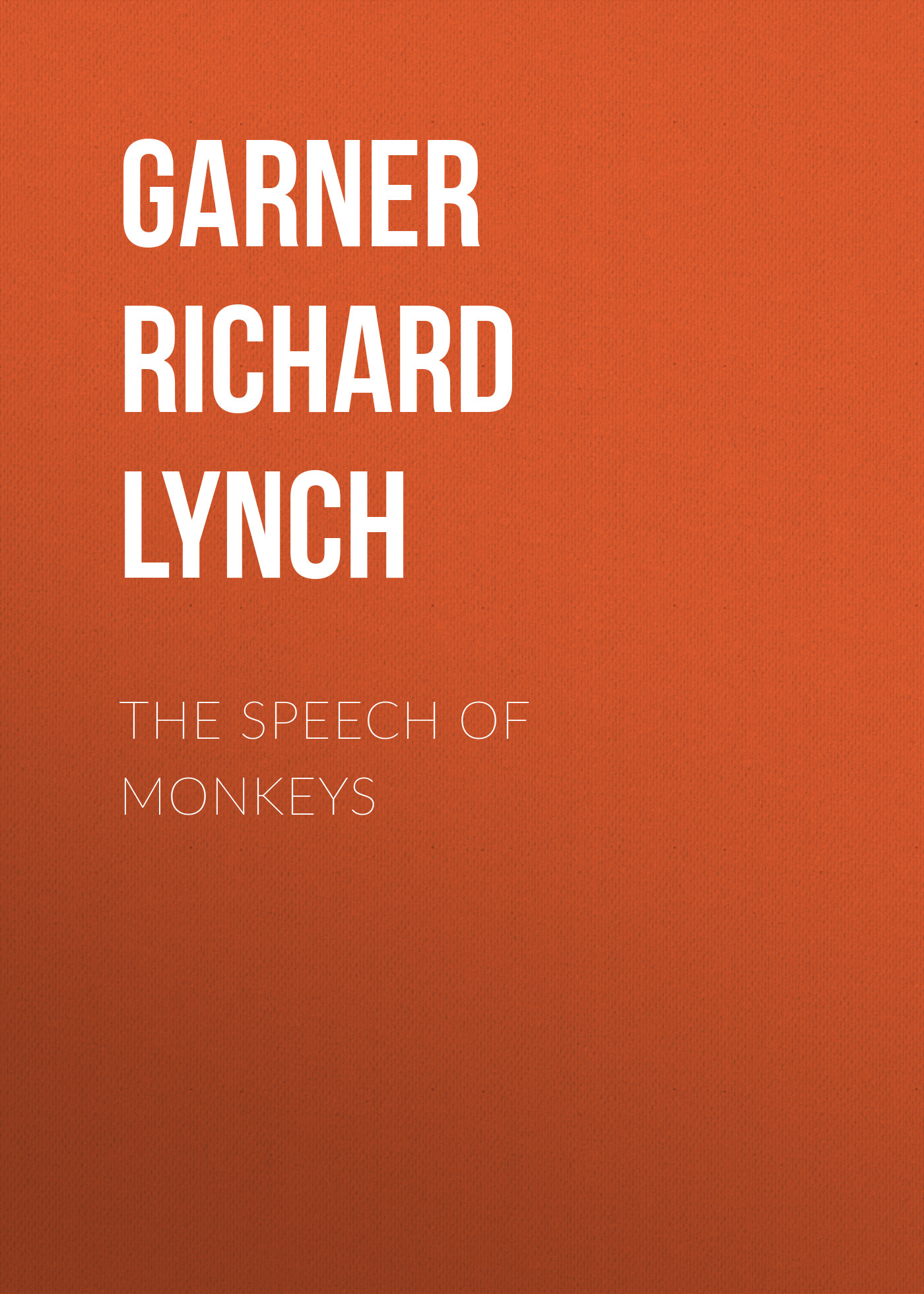 Garner Richard Lynch The Speech of Monkeys