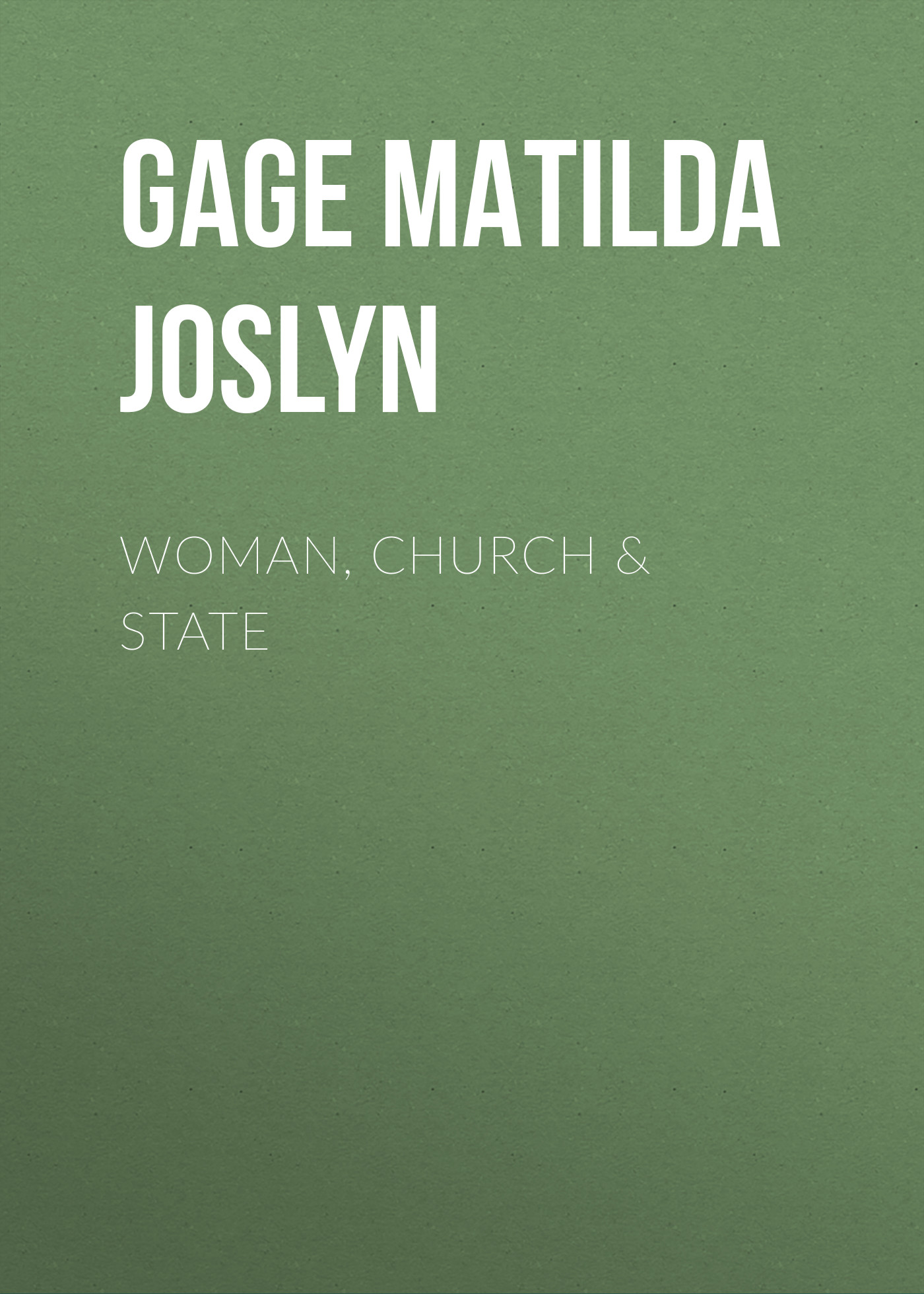 Gage Matilda Joslyn Woman, Church & State