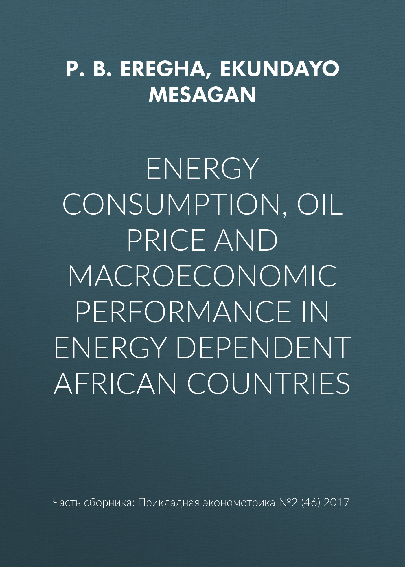 P. B. Eregha Energy consumption, oil price and macroeconomic performance in energy dependent African countries