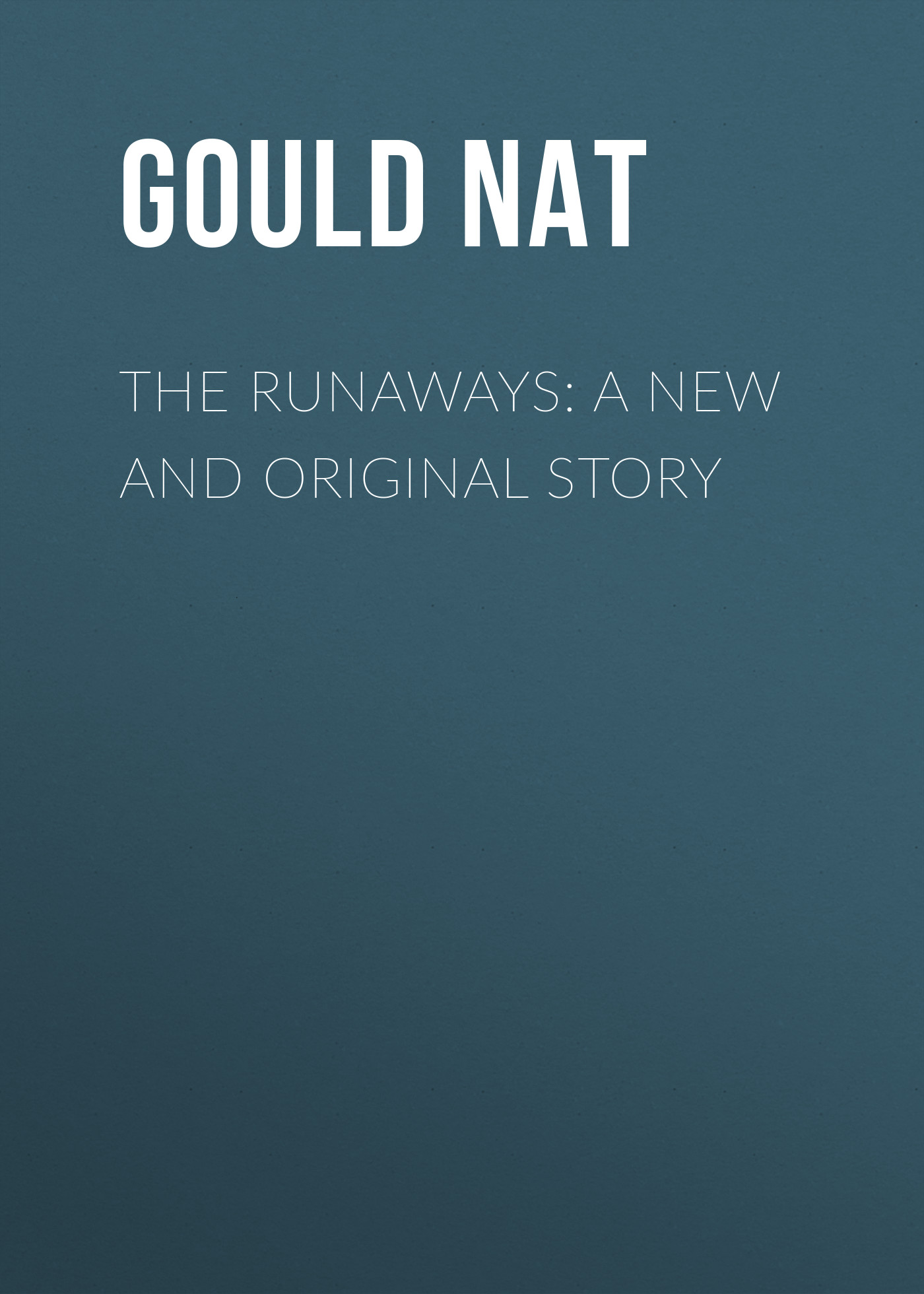 Gould Nat The Runaways: A New and Original Story new original module bc9050