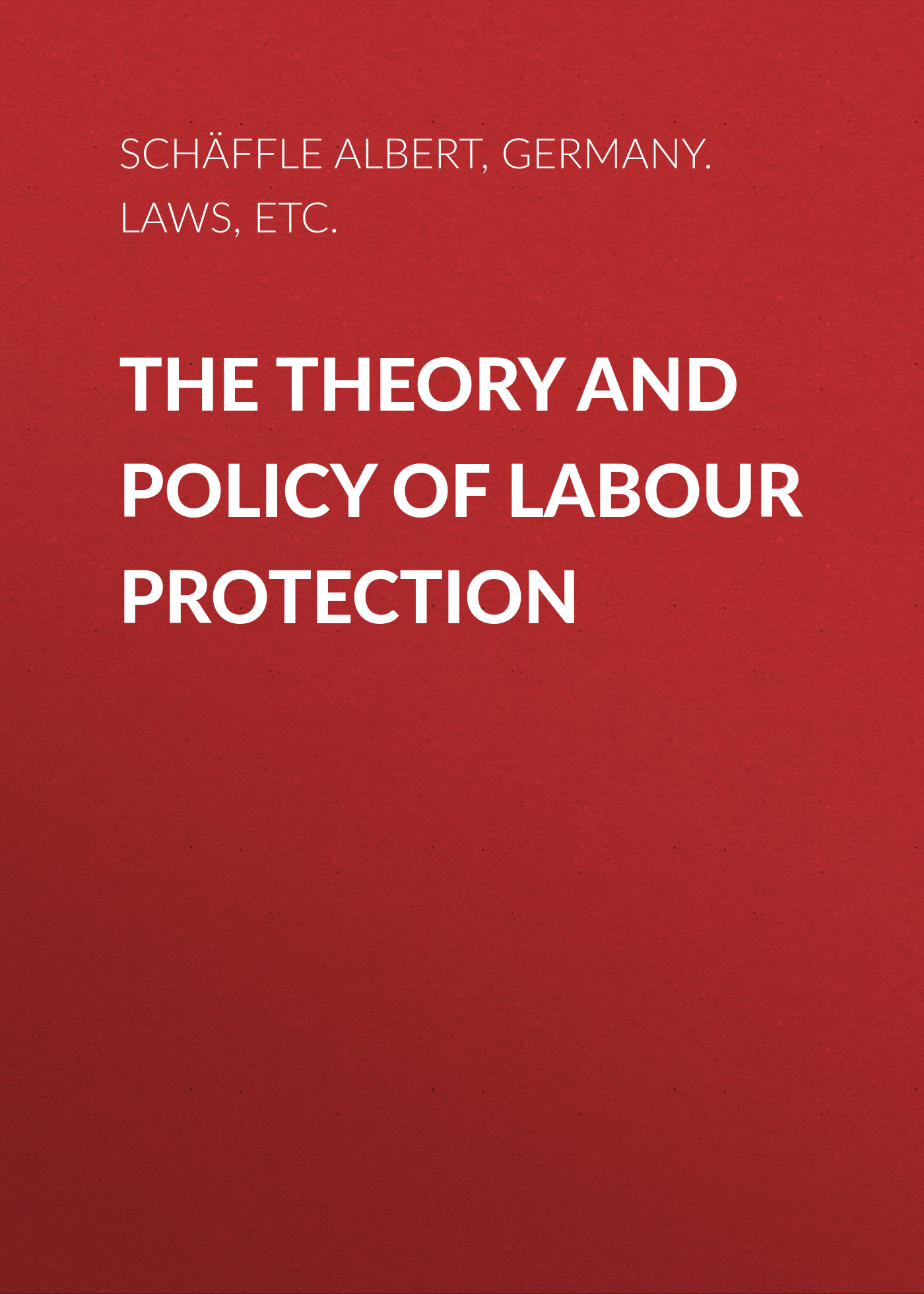 Germany. Laws, statutes, etc. The Theory and Policy of Labour Protection laws of the land