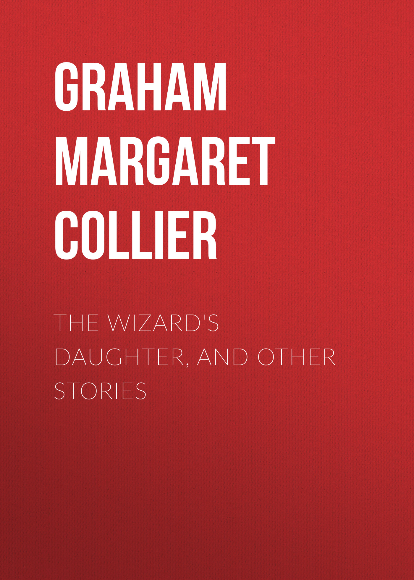 Graham Margaret Collier The Wizard's Daughter, and Other Stories margaret atwood presents stories by canada s best new women writers