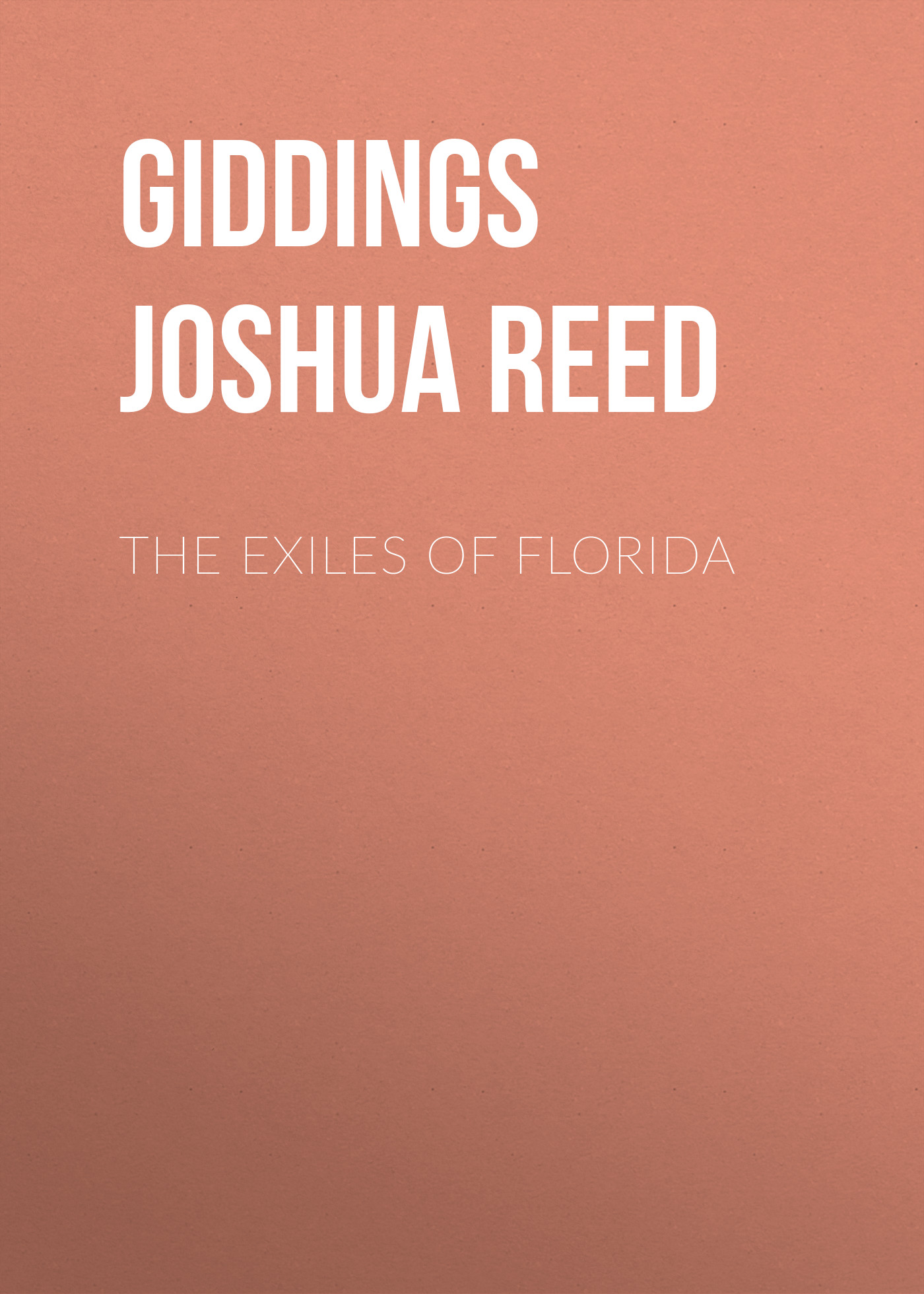 Giddings Joshua Reed The Exiles of Florida