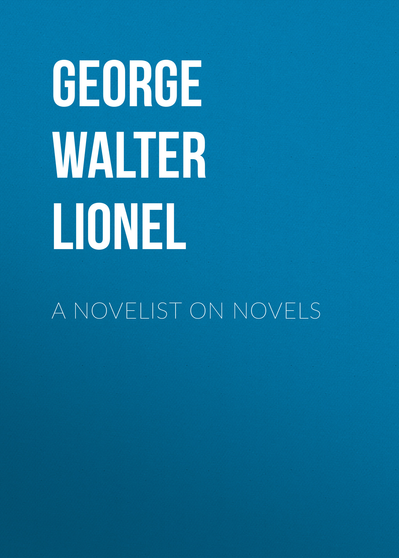 George Walter Lionel A Novelist on Novels george a robertson notes on africa