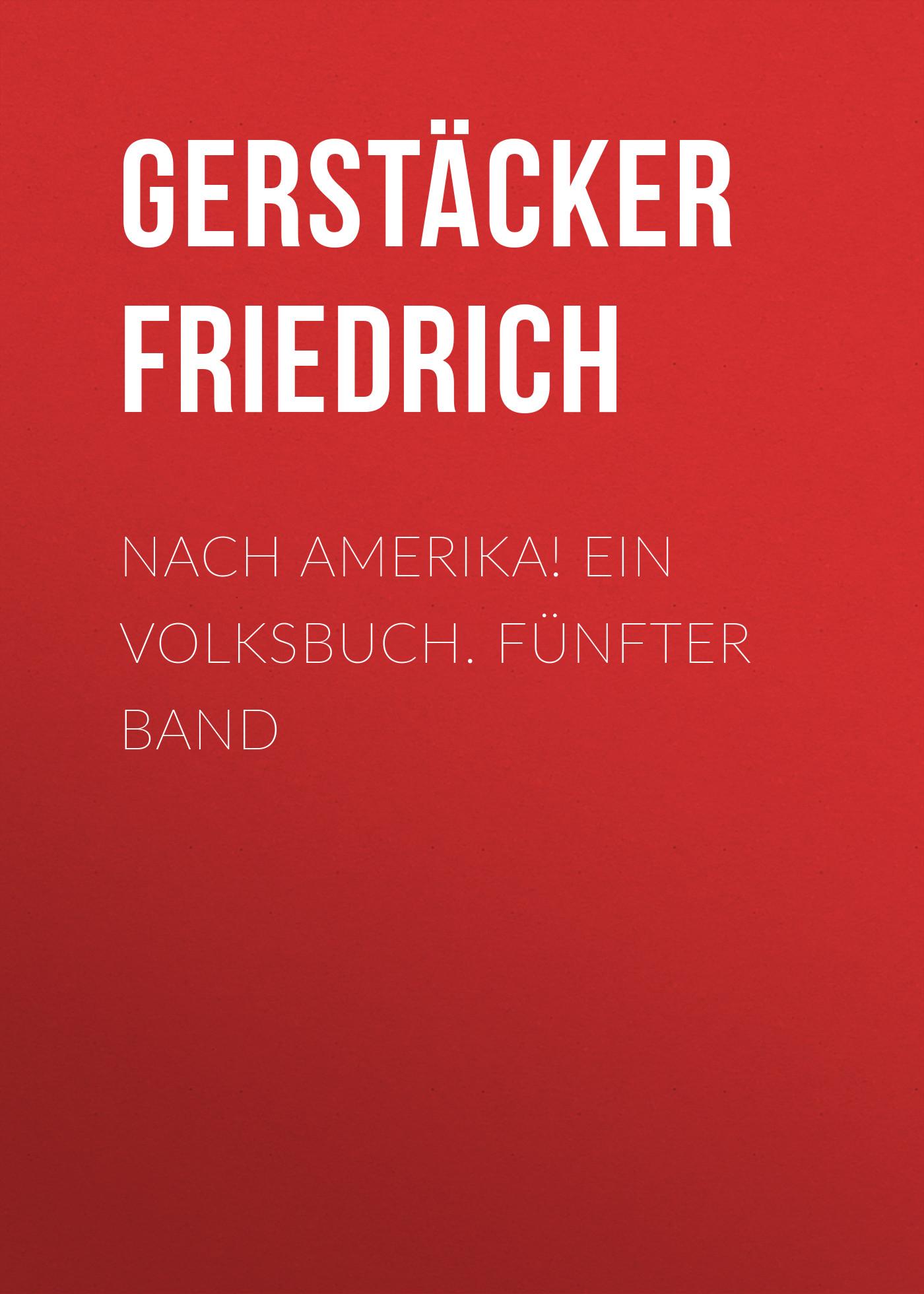 Gerstäcker Friedrich Nach Amerika! Ein Volksbuch. Fünfter Band