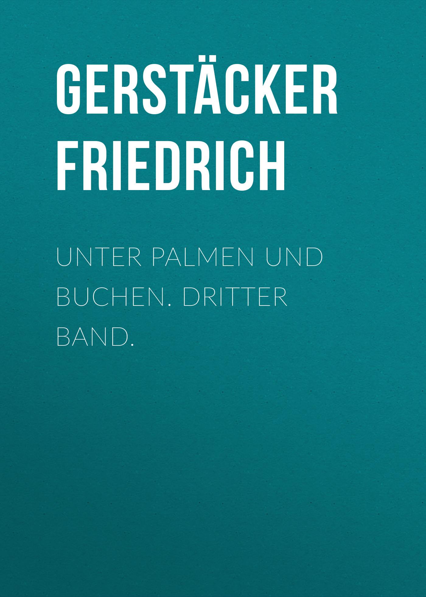 Gerstäcker Friedrich Unter Palmen und Buchen. Dritter Band. gerstäcker friedrich amerikanische wald und strombilder zweiter band