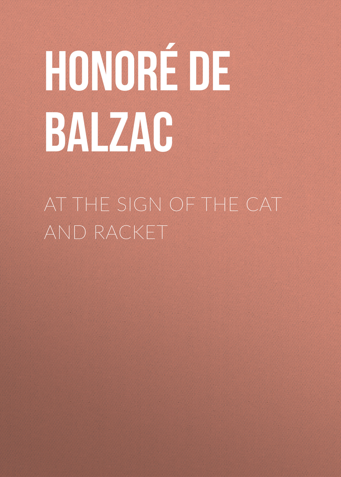 Оноре де Бальзак At the Sign of the Cat and Racket оноре де бальзак a distinguished provincial at paris