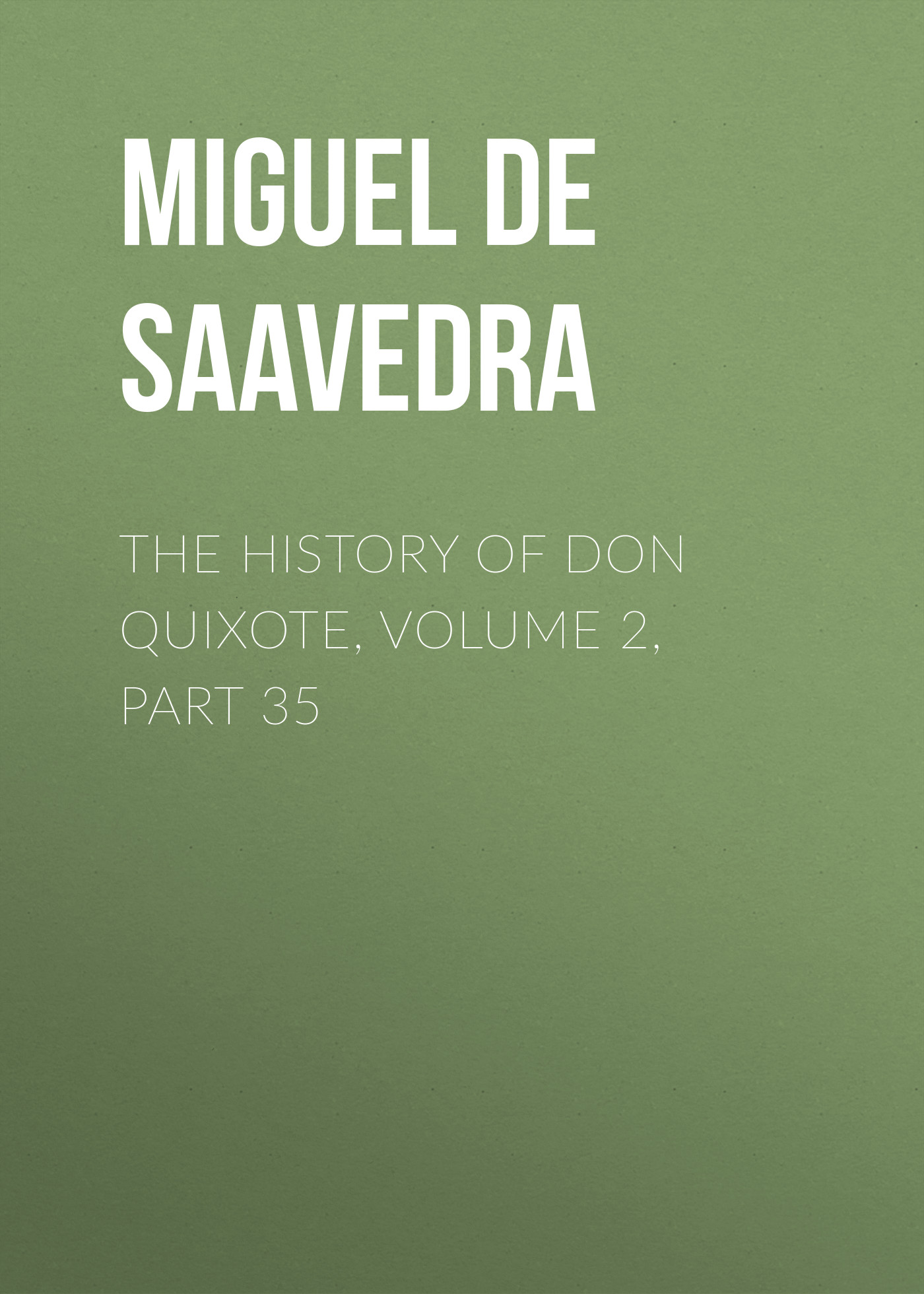 Мигель де Сервантес Сааведра The History of Don Quixote, Volume 2, Part 35 rasmus björn anderson the heimskringla a history of the norse kings volume 5 part 2