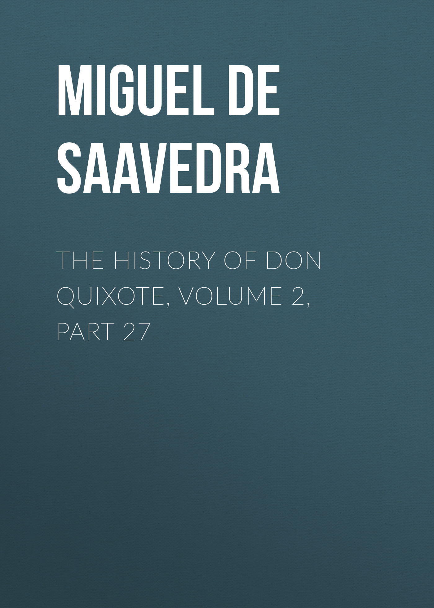 Мигель де Сервантес Сааведра The History of Don Quixote, Volume 2, Part 27 rasmus björn anderson the heimskringla a history of the norse kings volume 5 part 2