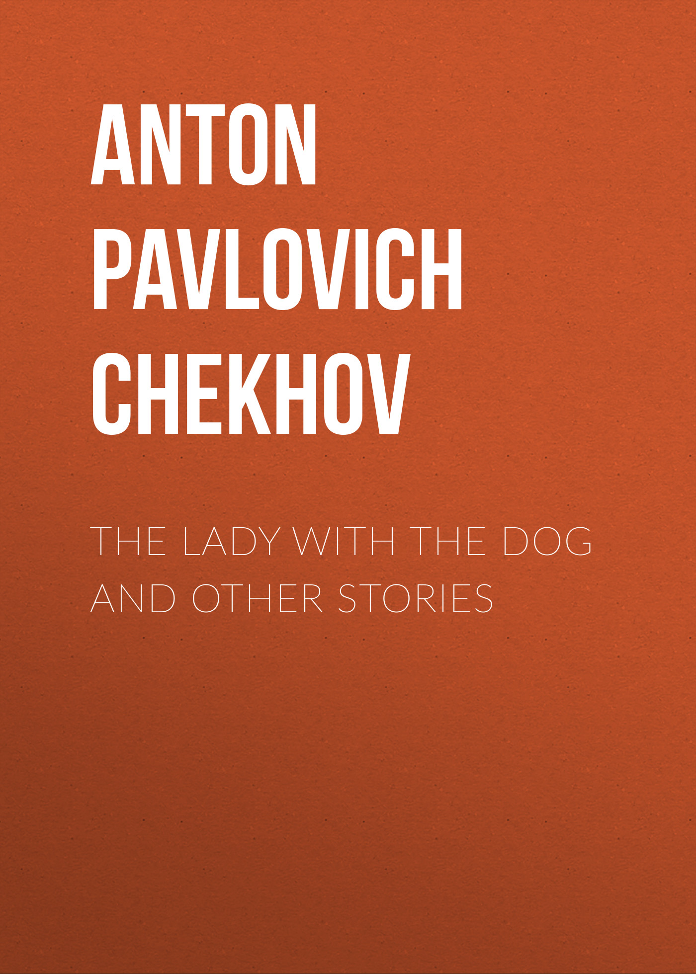 Антон Чехов The Lady with the Dog and Other Stories антон чехов the duel and other stories