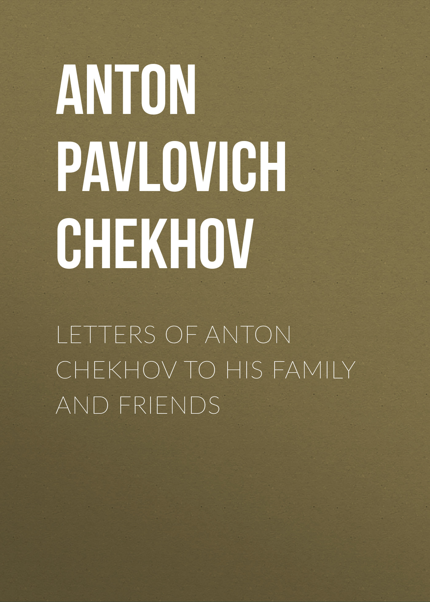 Антон Чехов Letters of Anton Chekhov to His Family and Friends anton pavlovich chekhov the witch and other stories