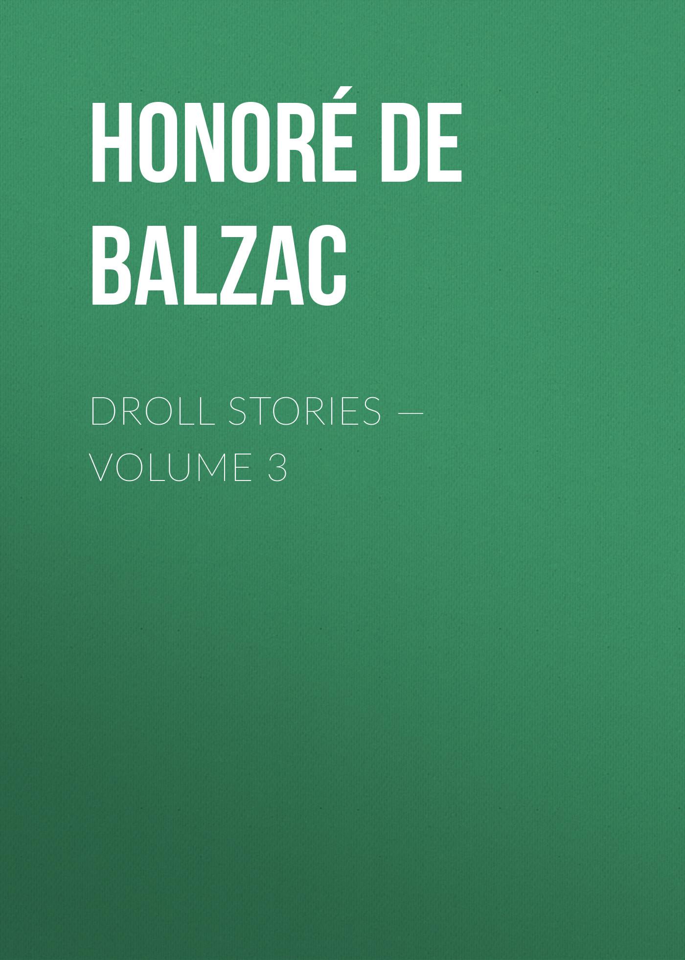 Оноре де Бальзак Droll Stories — Volume 3 vitaly mushkin erotic stories top ten