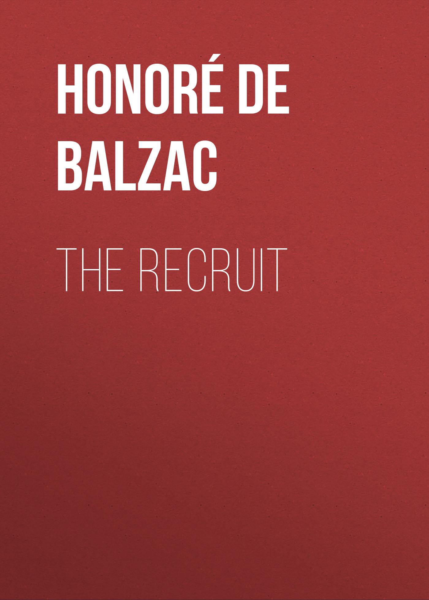 Оноре де Бальзак The Recruit цена 2017
