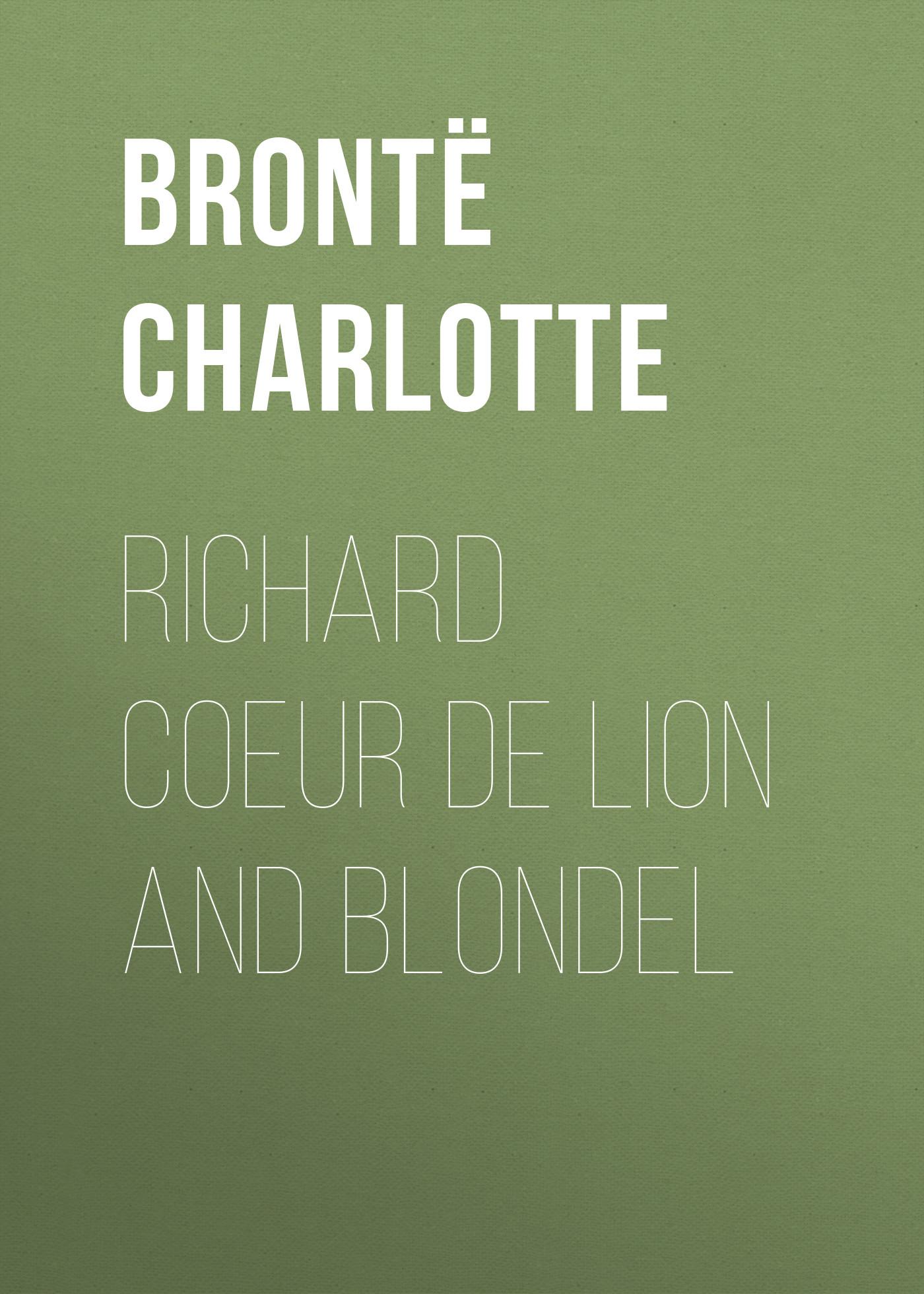 Шарлотта Бронте Richard Coeur de Lion and Blondel
