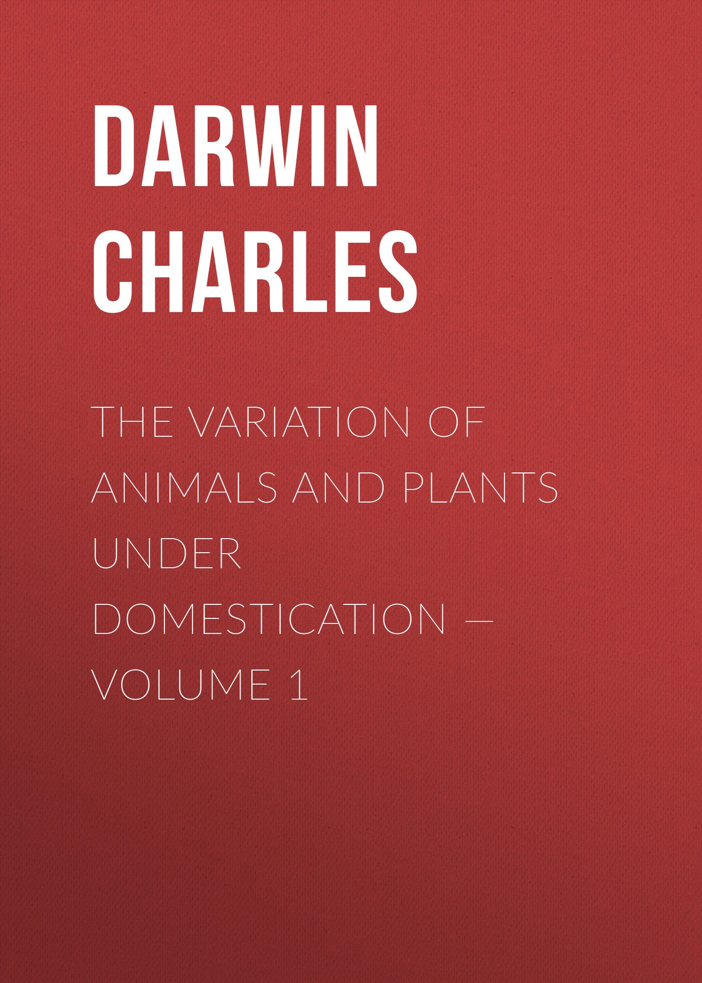 Чарльз Дарвин The Variation of Animals and Plants under Domestication — Volume 1 plants of qatar