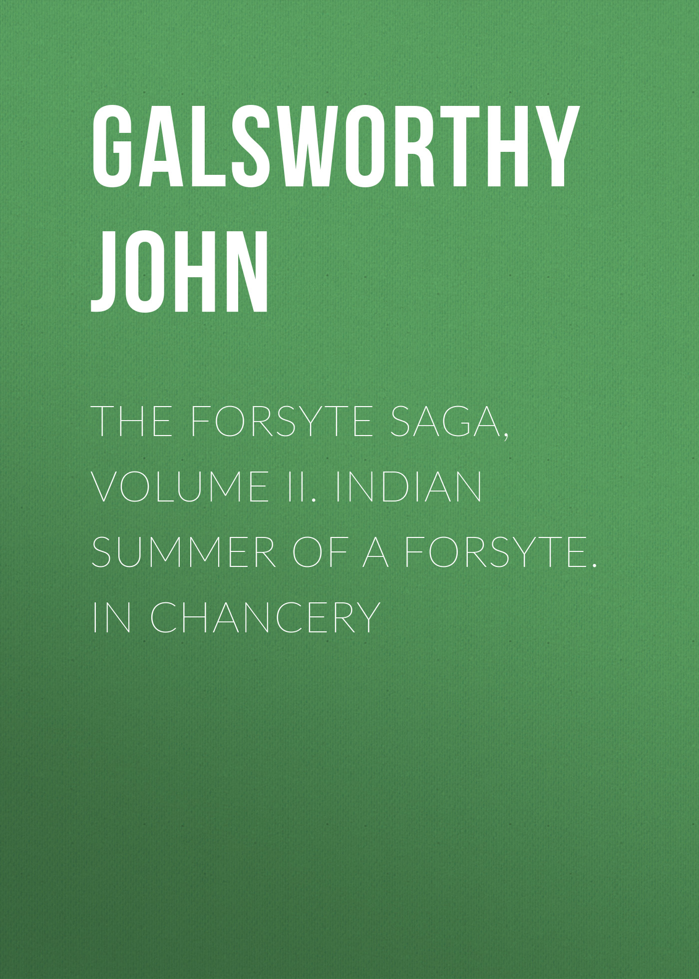 Galsworthy John The Forsyte Saga, Volume II. Indian Summer of a Forsyte. In Chancery все цены