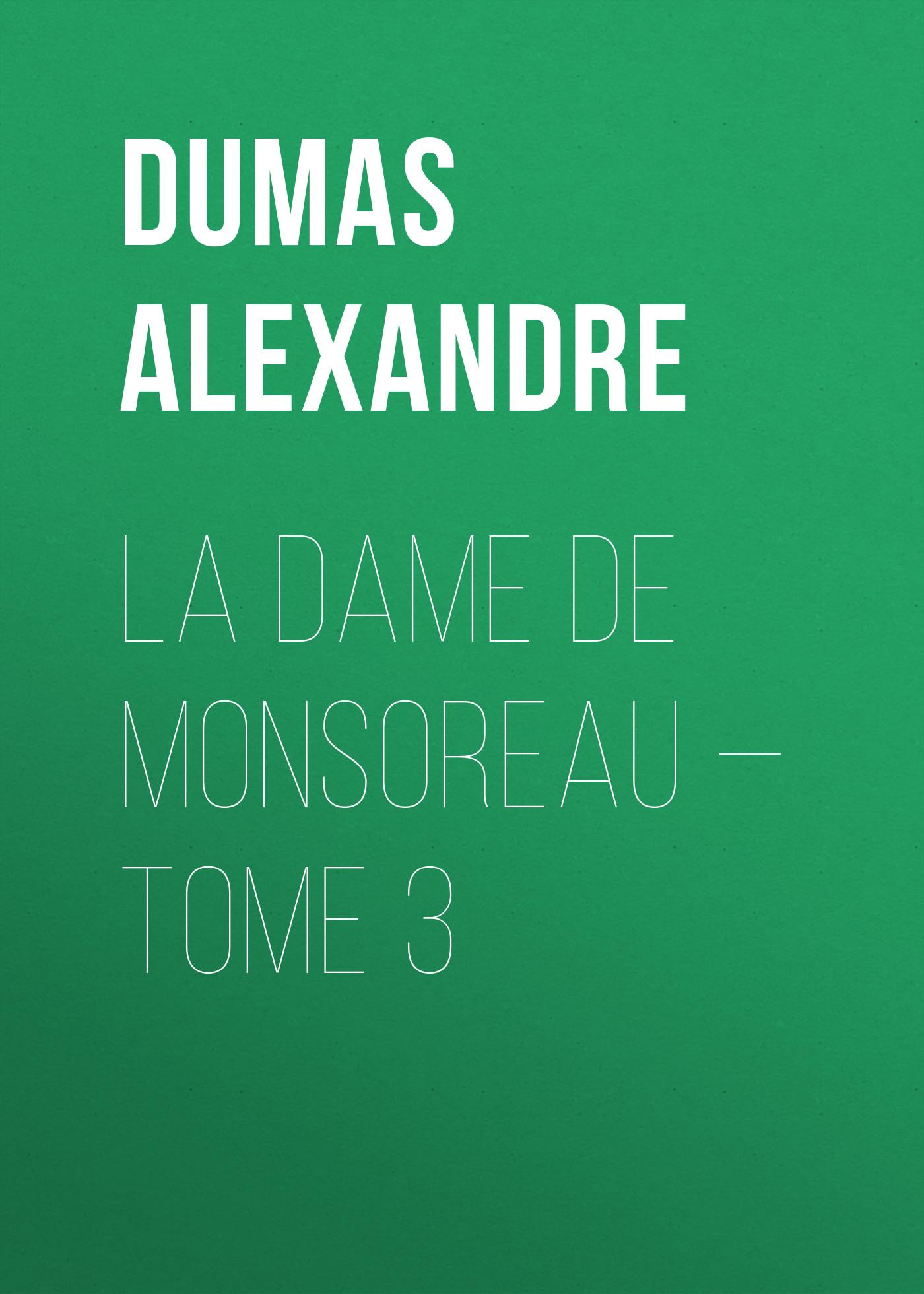Александр Дюма La dame de Monsoreau — Tome 3 александр дюма la femme au collier de velours