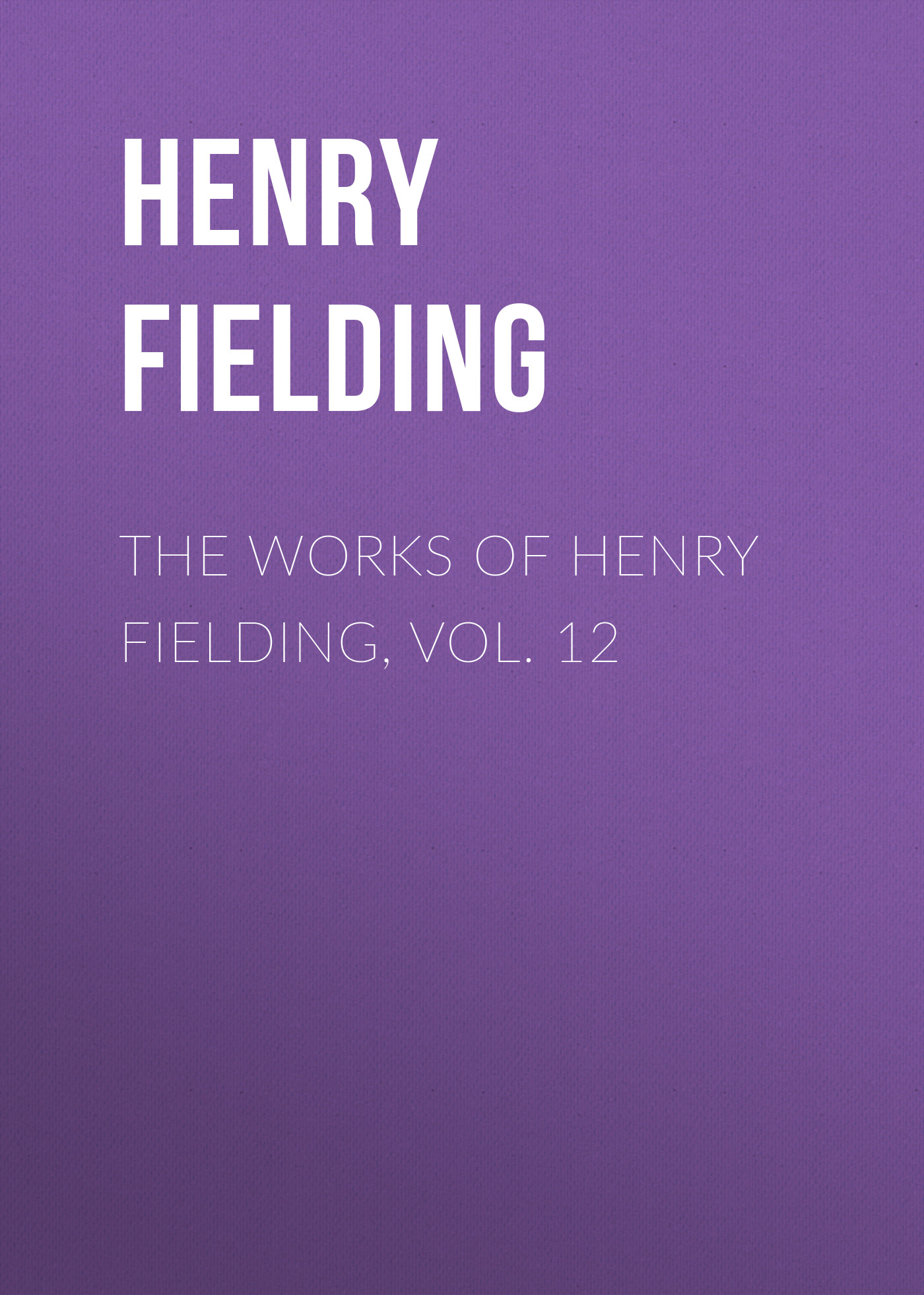 Генри Филдинг The Works of Henry Fielding, vol. 12 fielding henry joseph andrews