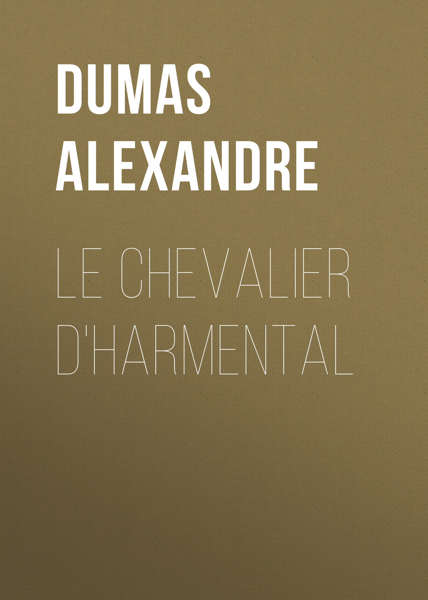 Александр Дюма Le chevalier d'Harmental александр дюма le meneur de loups french edition