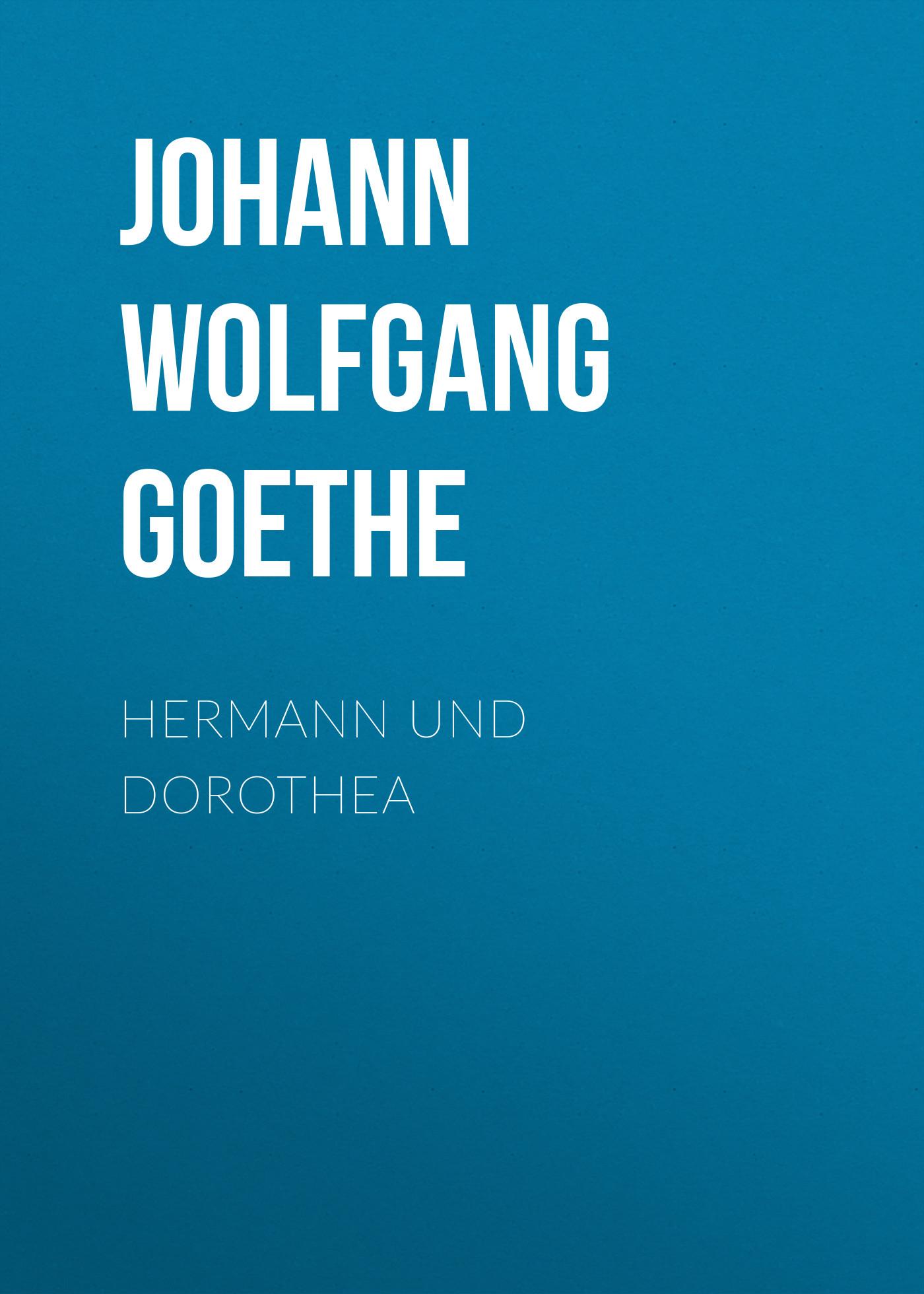 Иоганн Вольфганг фон Гёте Hermann und Dorothea иоганн вольфганг фон гёте прометей