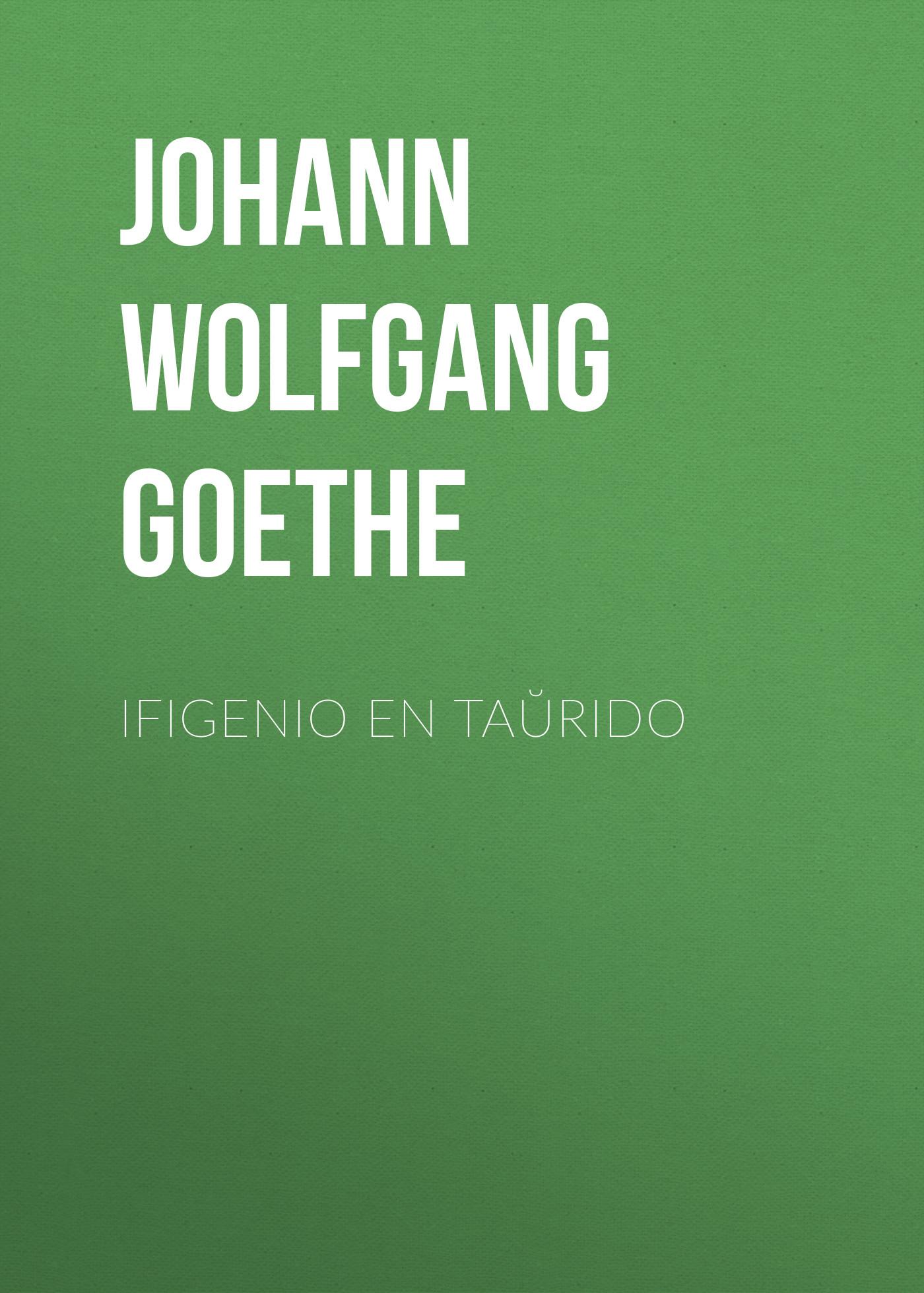 Иоганн Вольфганг фон Гёте Ifigenio en Taŭrido иоганн вольфганг фон гёте iphigenia in tauris