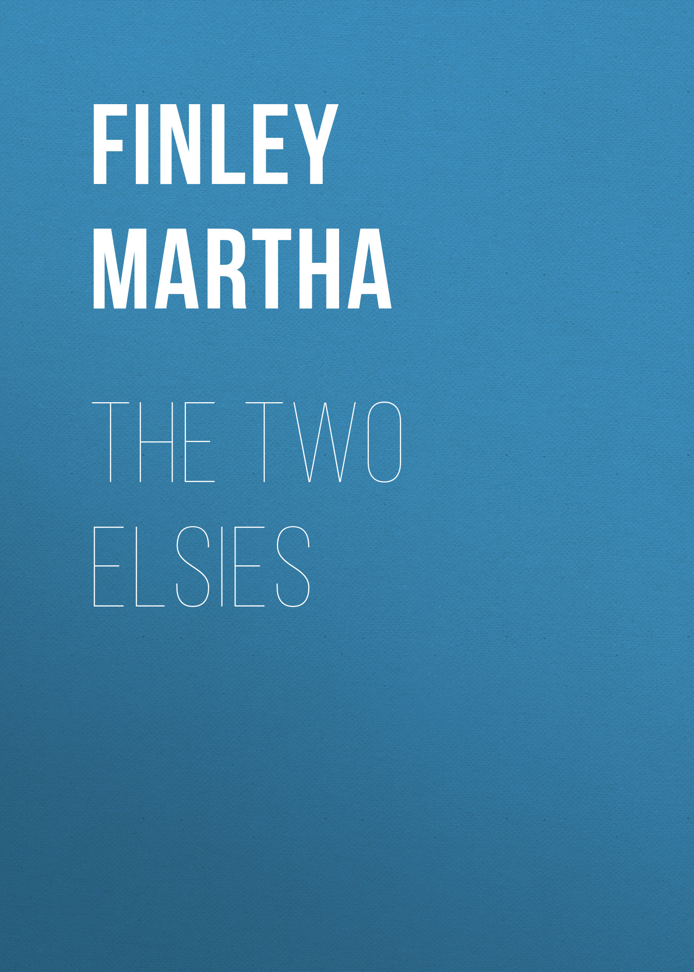 Finley Martha The Two Elsies finley martha elsie at viamede