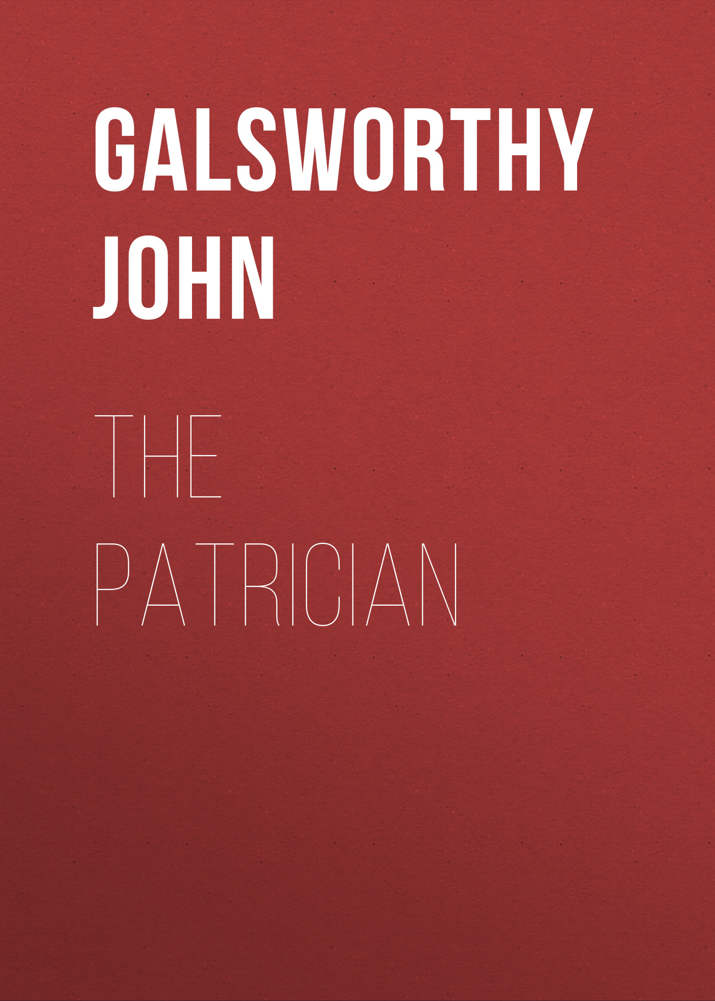 Galsworthy John The Patrician john galsworthy the burning spear