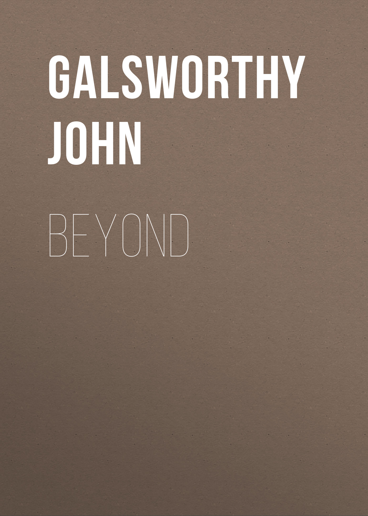Galsworthy John Beyond galsworthy john to let