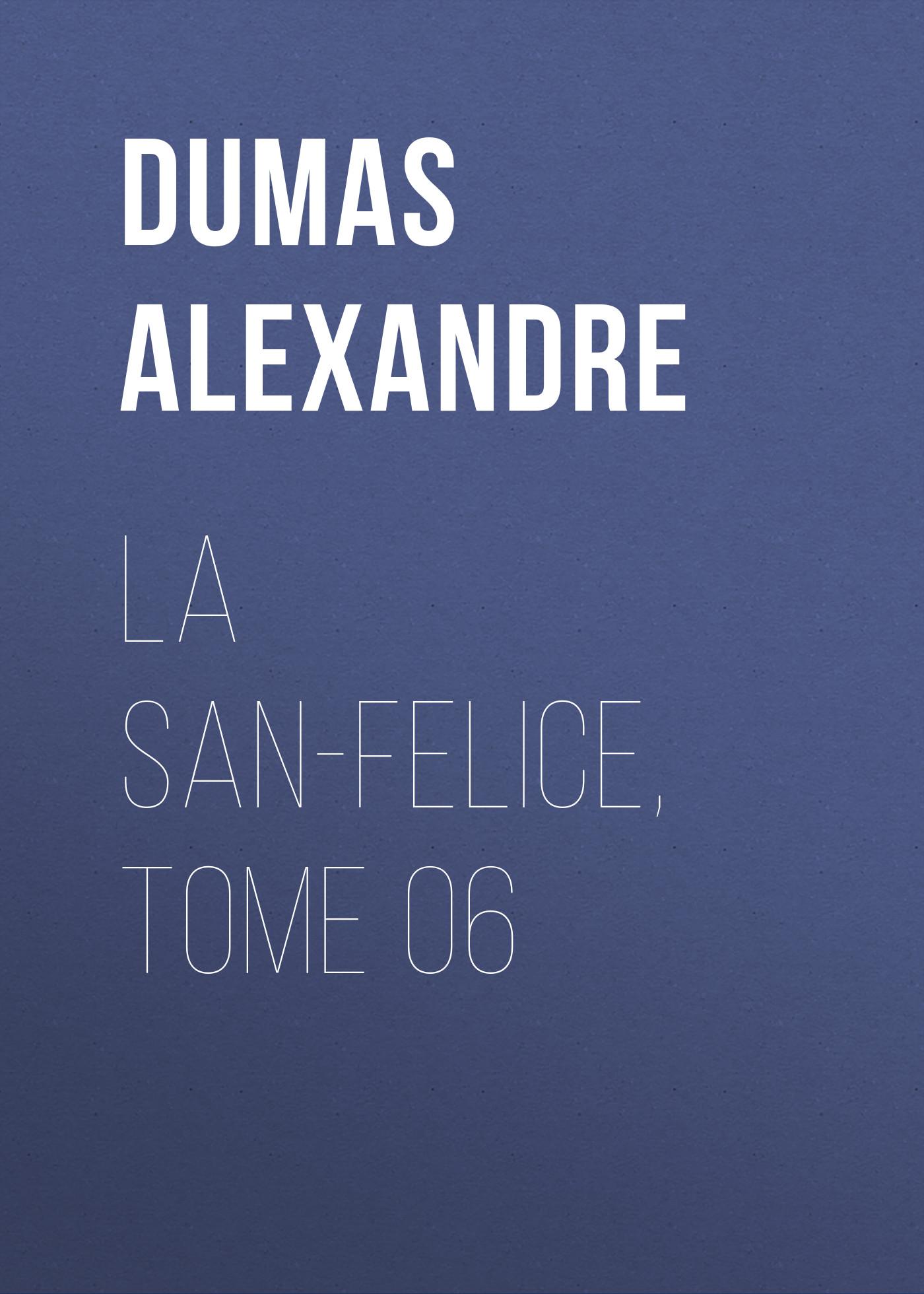 Александр Дюма La San-Felice, Tome 06 александр дюма la san felice tome 04