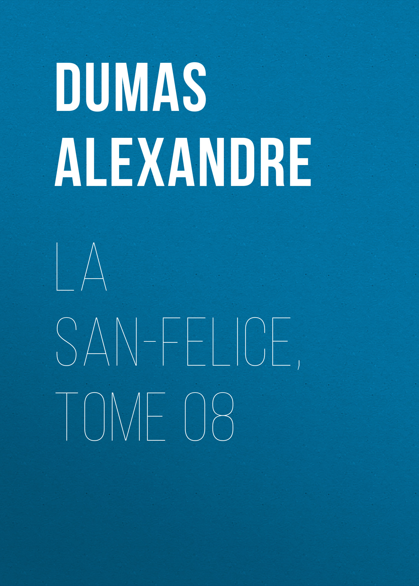 Александр Дюма La San-Felice, Tome 08 александр дюма la san felice tome 04