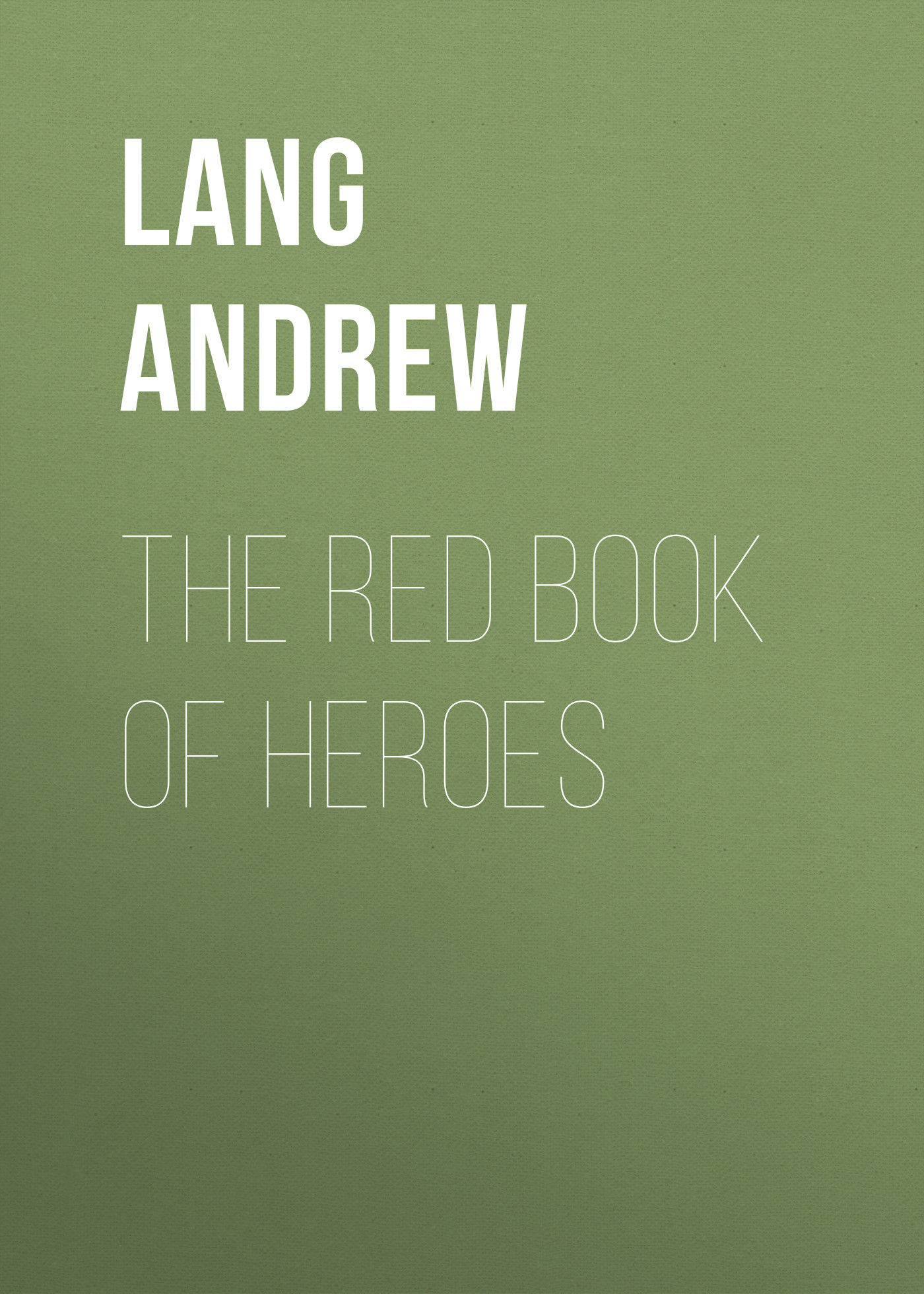 Lang Andrew The Red Book of Heroes andrew lang tales of troy and greece