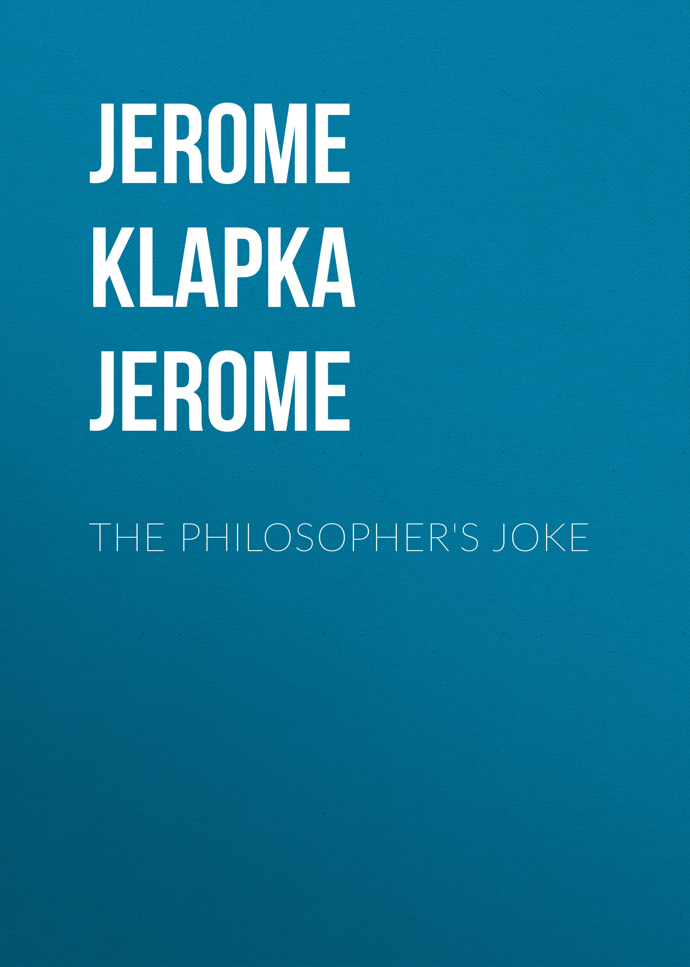 Джером Клапка Джером The Philosopher's Joke джером клапка джером evergreens