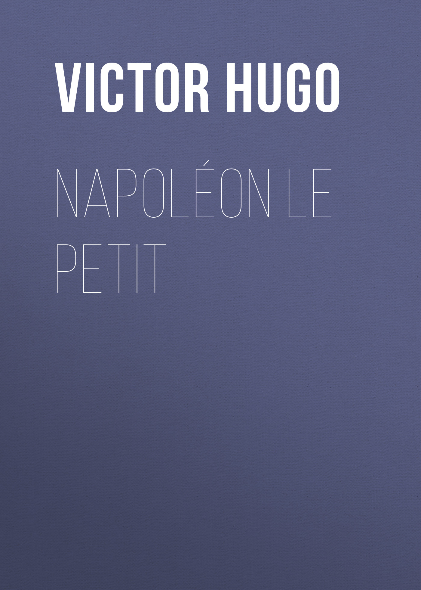 Фото - Виктор Мари Гюго Napoléon Le Petit виктор мари гюго poems