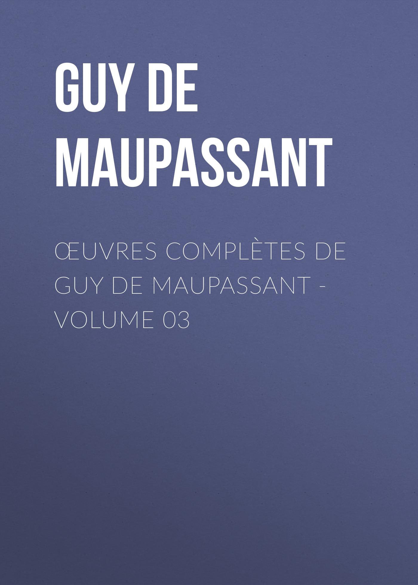 Ги де Мопассан Œuvres complètes de Guy de Maupassant - volume 03 ги де мопассан œuvres complètes de guy de maupassant volume 03