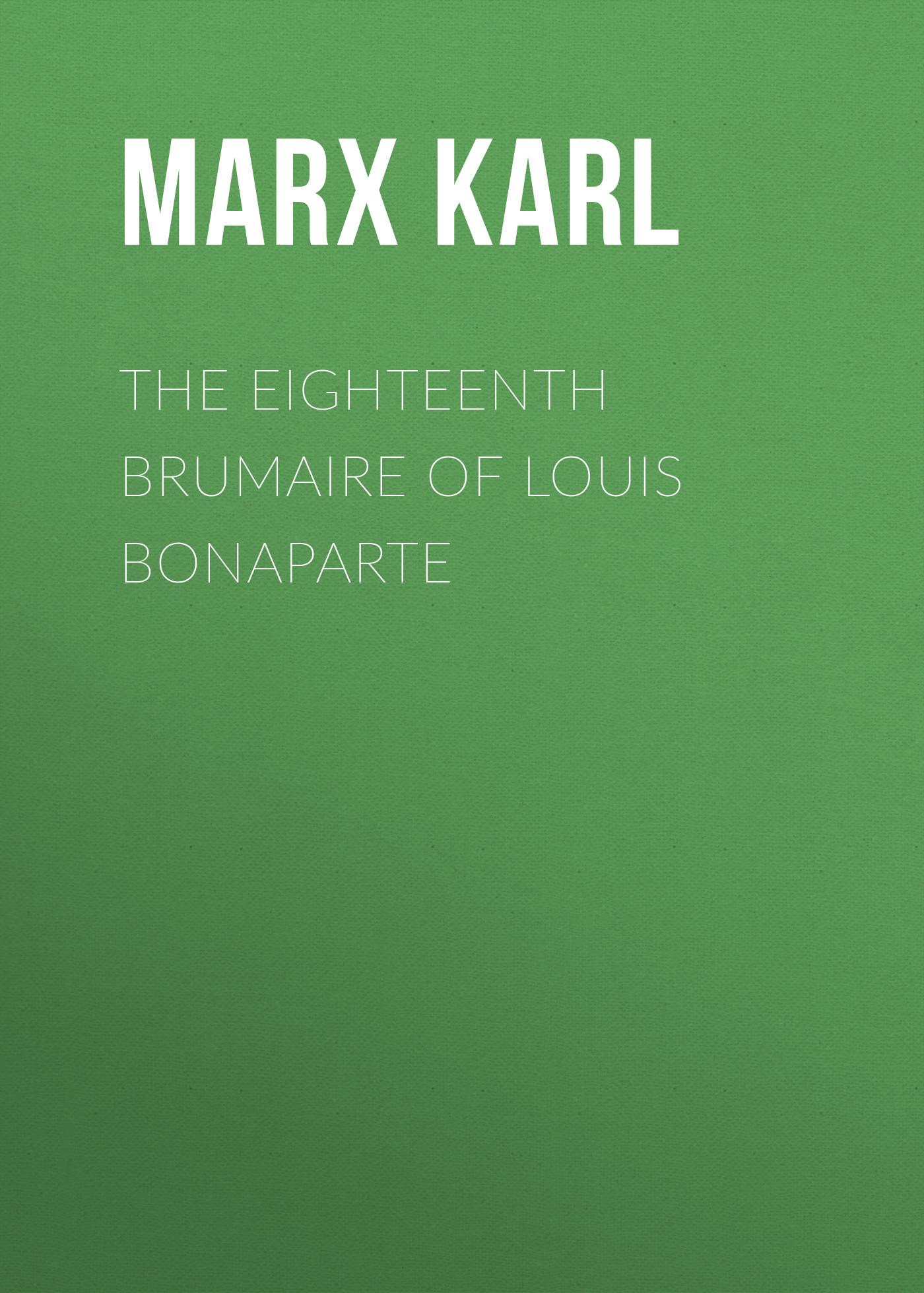 Marx Karl The Eighteenth Brumaire of Louis Bonaparte воллин ульф robert schuinann philharmonie karl marx stadt франк бирманн ulf wallin schumann complete works for violin