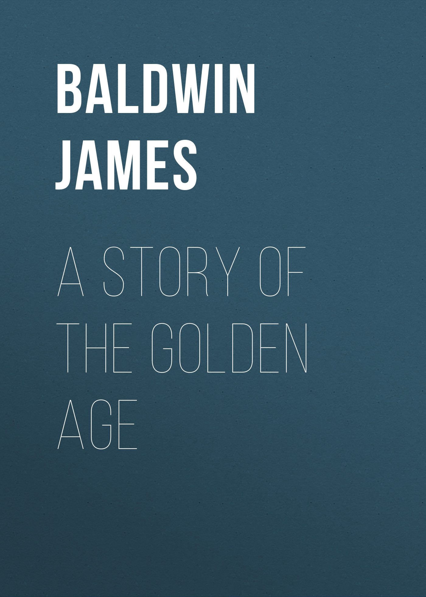 Baldwin James A Story of the Golden Age baldwin james school reading by grades fifth year
