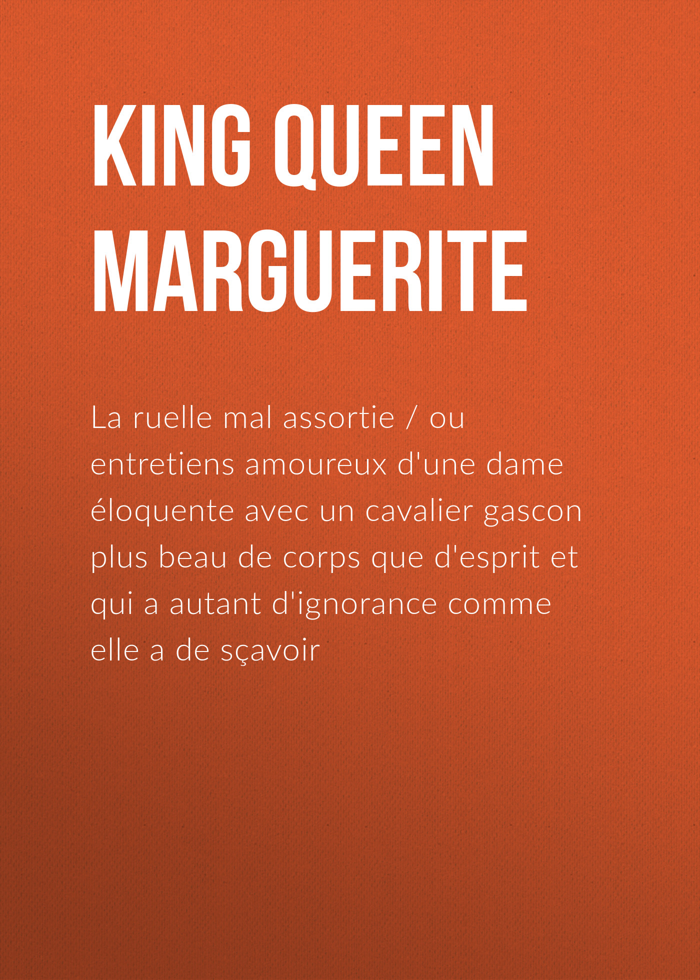 Marguerite Queen, consort of Henry IV, King of France La ruelle mal assortie the history of henry iv surnamed the great king of france and navarre