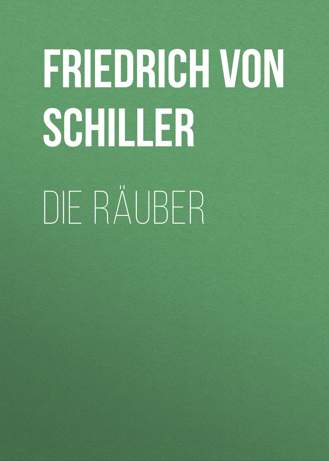 Friedrich von Schiller Die Räuber