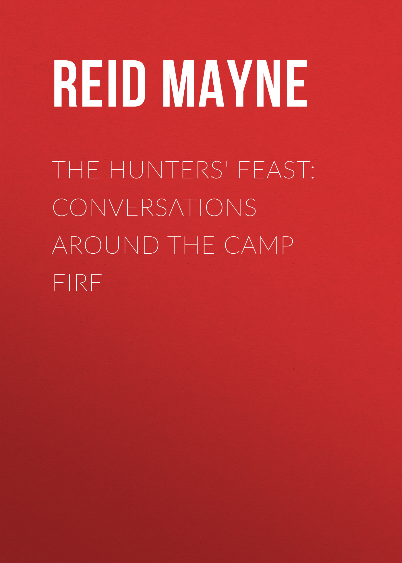 The Hunters' Feast: Conversations Around the Camp Fire