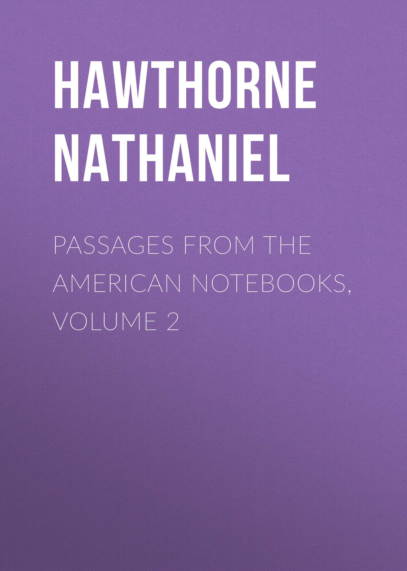 Hawthorne Nathaniel Passages from the American Notebooks, Volume 2 hawthorne nathaniel passages from the english notebooks complete