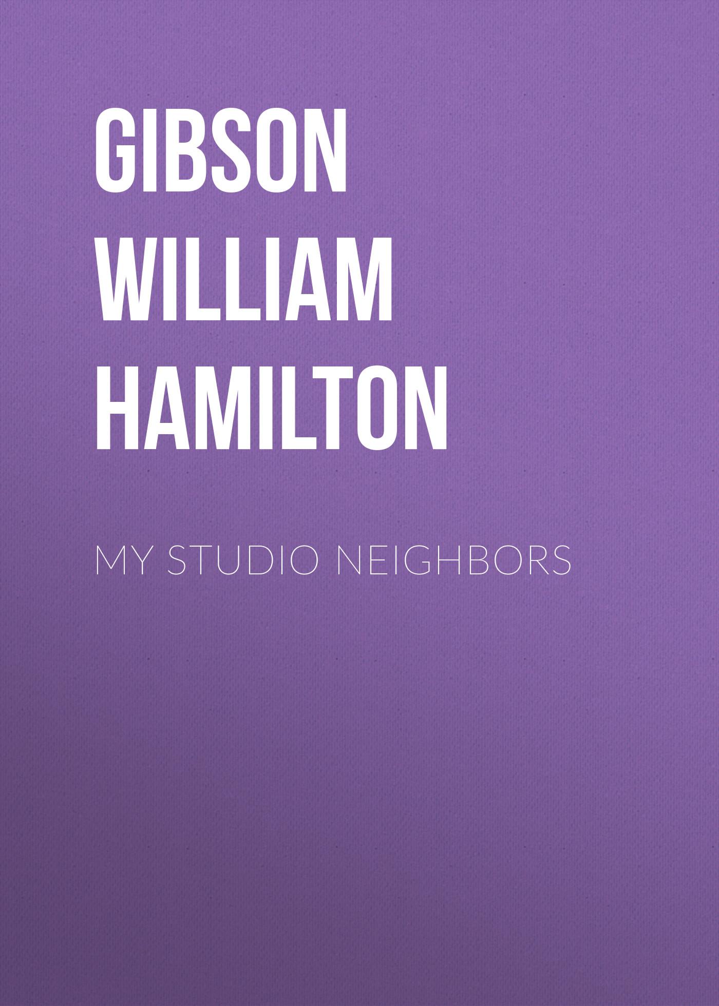 Gibson William Hamilton My Studio Neighbors gibson william burning chrome