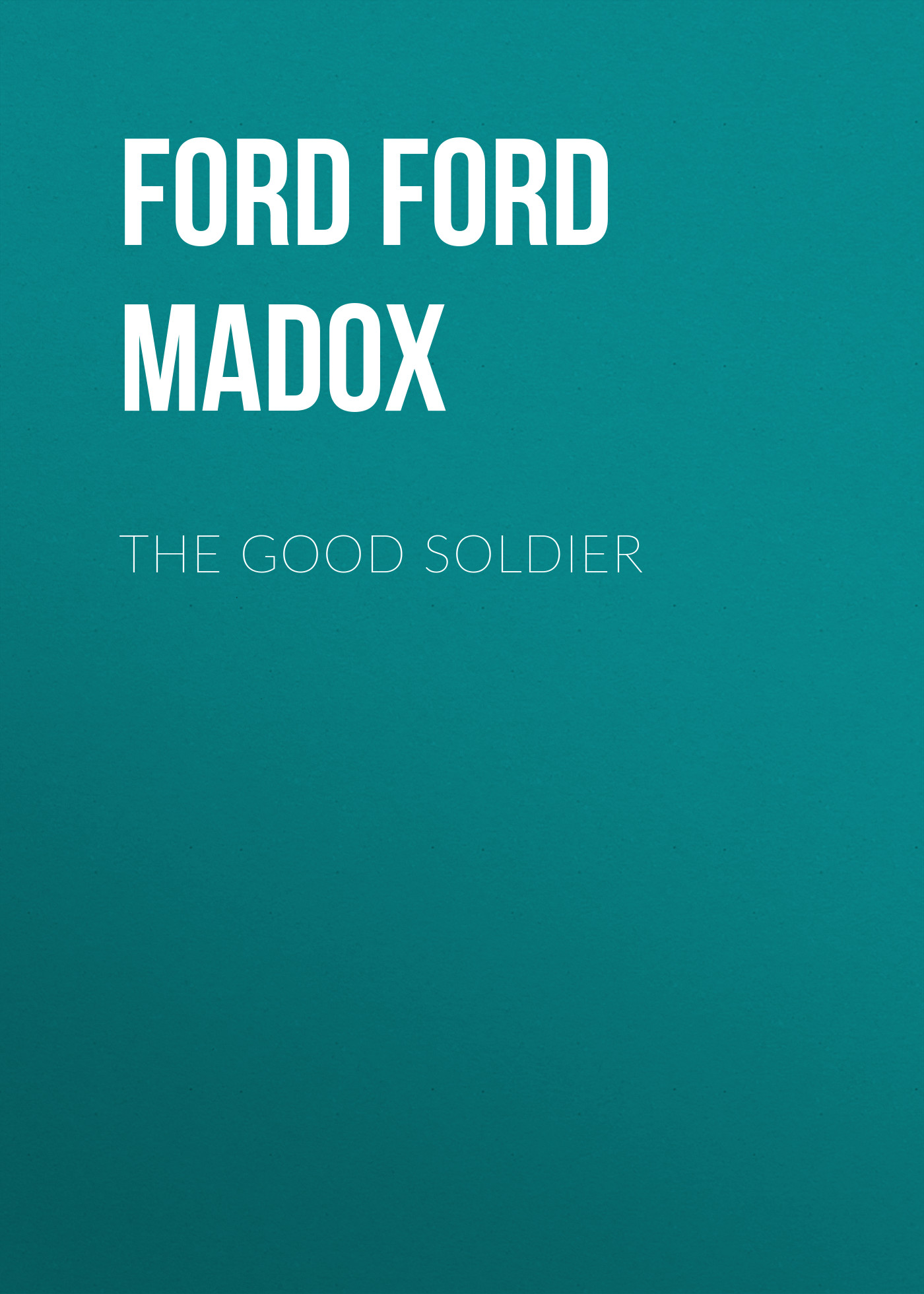 Форд Мэдокс The Good Soldier madox ford f the good soldier