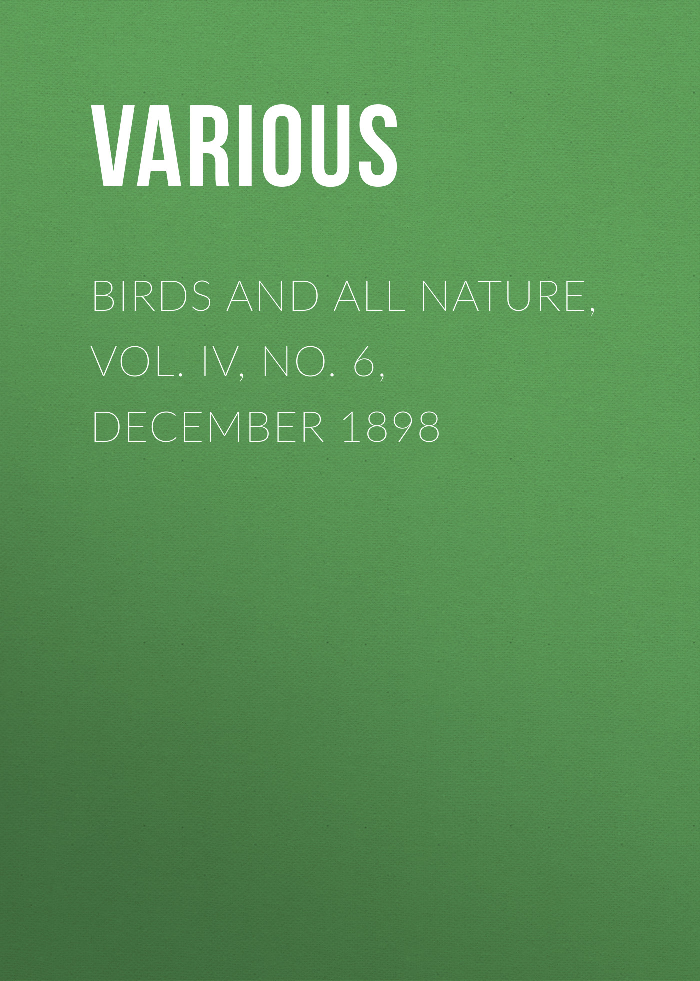Various Birds and all Nature, Vol. IV, No. 6, December 1898 all new all different avengers vol 2 standoff