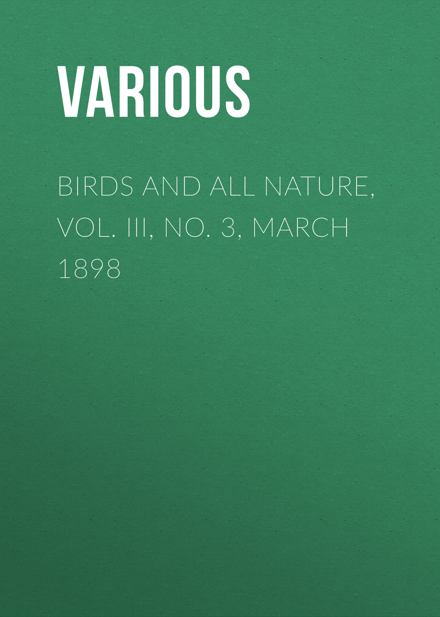 Various Birds and All Nature, Vol. III, No. 3, March 1898