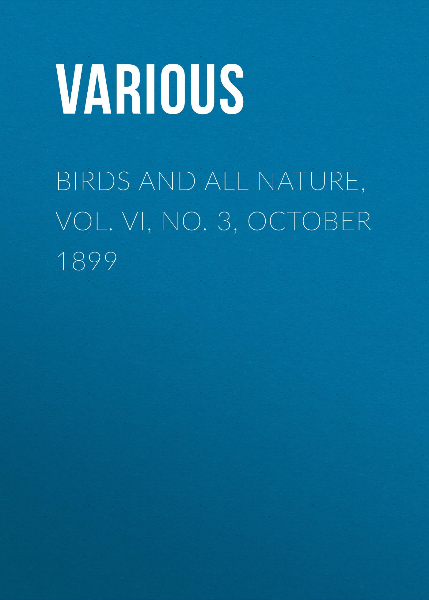 Various Birds and All Nature, Vol. VI, No. 3, October 1899 various birds and all nature vol v no 1 january 1899