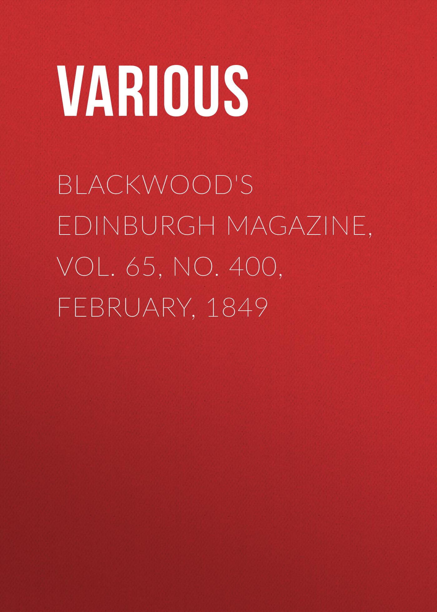 Various Blackwood's Edinburgh Magazine, Vol. 65, No. 400, February, 1849 various blackwood s edinburgh magazine no 404 june 1849