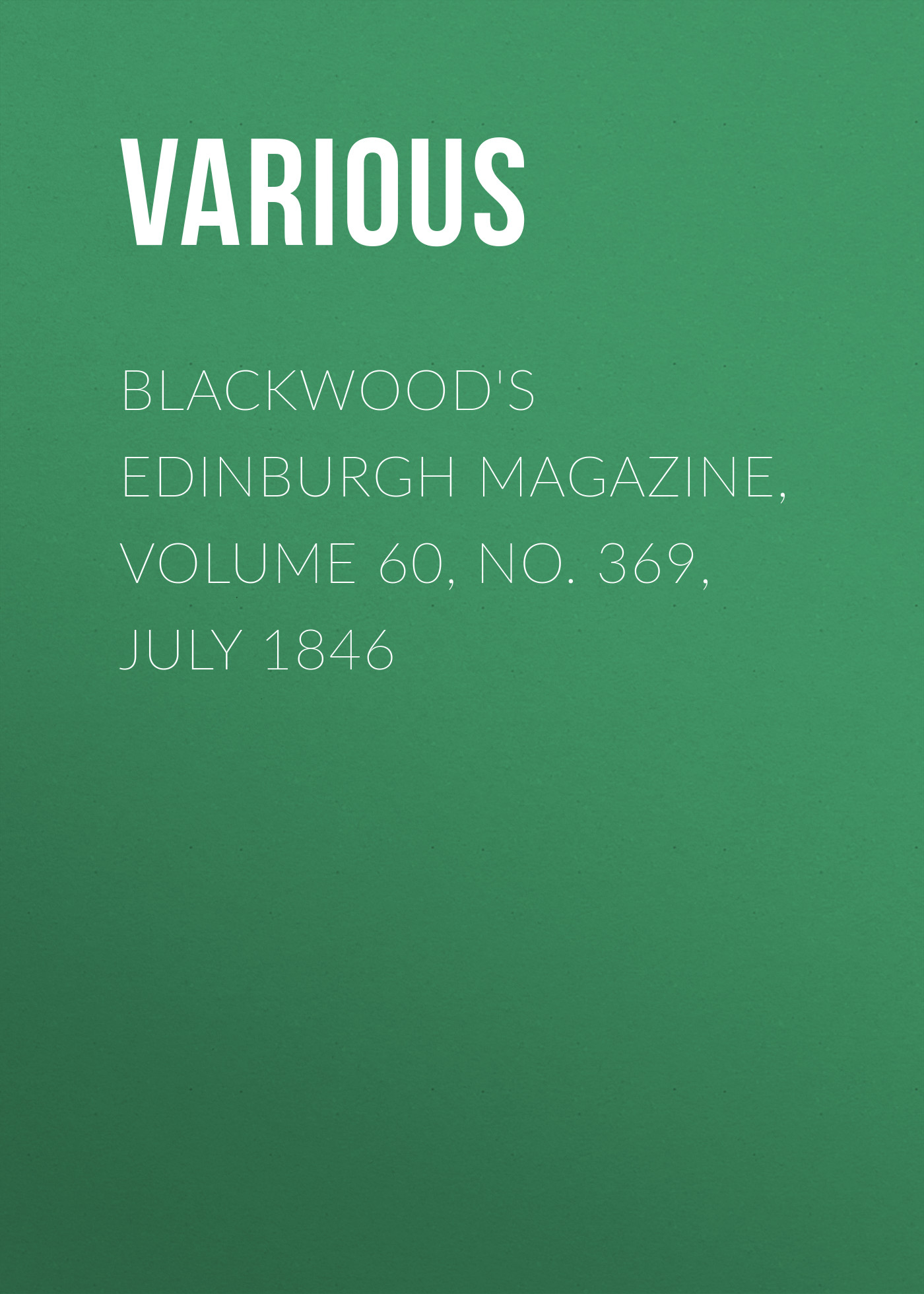 Various Blackwood's Edinburgh Magazine, Volume 60, No. 369, July 1846 цена
