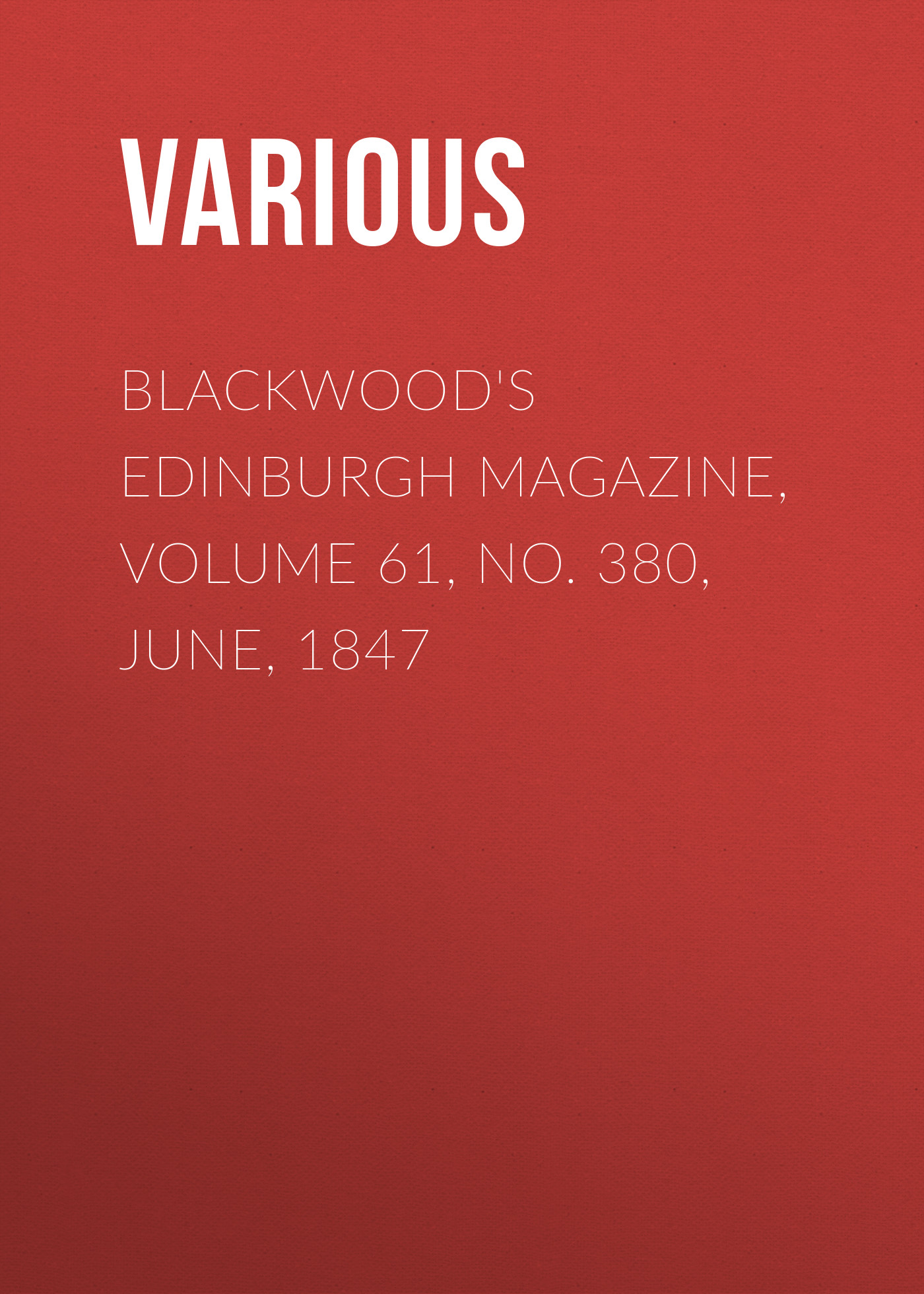 Various Blackwood's Edinburgh Magazine, Volume 61, No. 380, June, 1847
