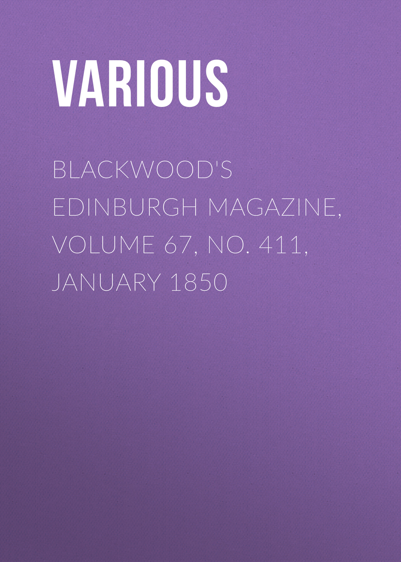 Various Blackwood's Edinburgh Magazine, Volume 67, No. 411, January 1850 various blackwood s edinburgh magazine volume 67 no 411 january 1850